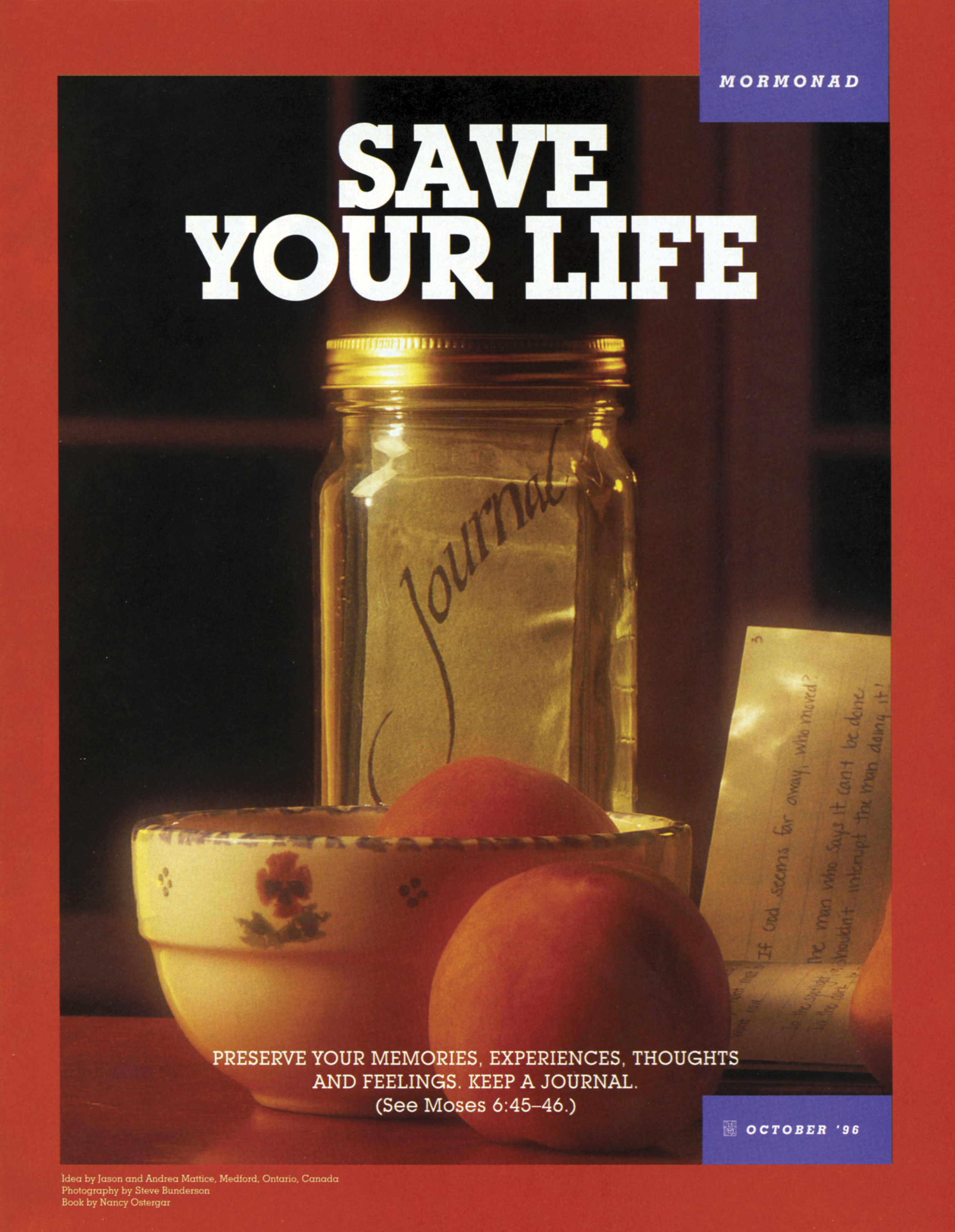 Save Your Life. Preserve your memories, experiences, thoughts, and feelings. Keep a journal. (See Moses 6:45–46) Oct. 1996 © undefined ipCode 1.