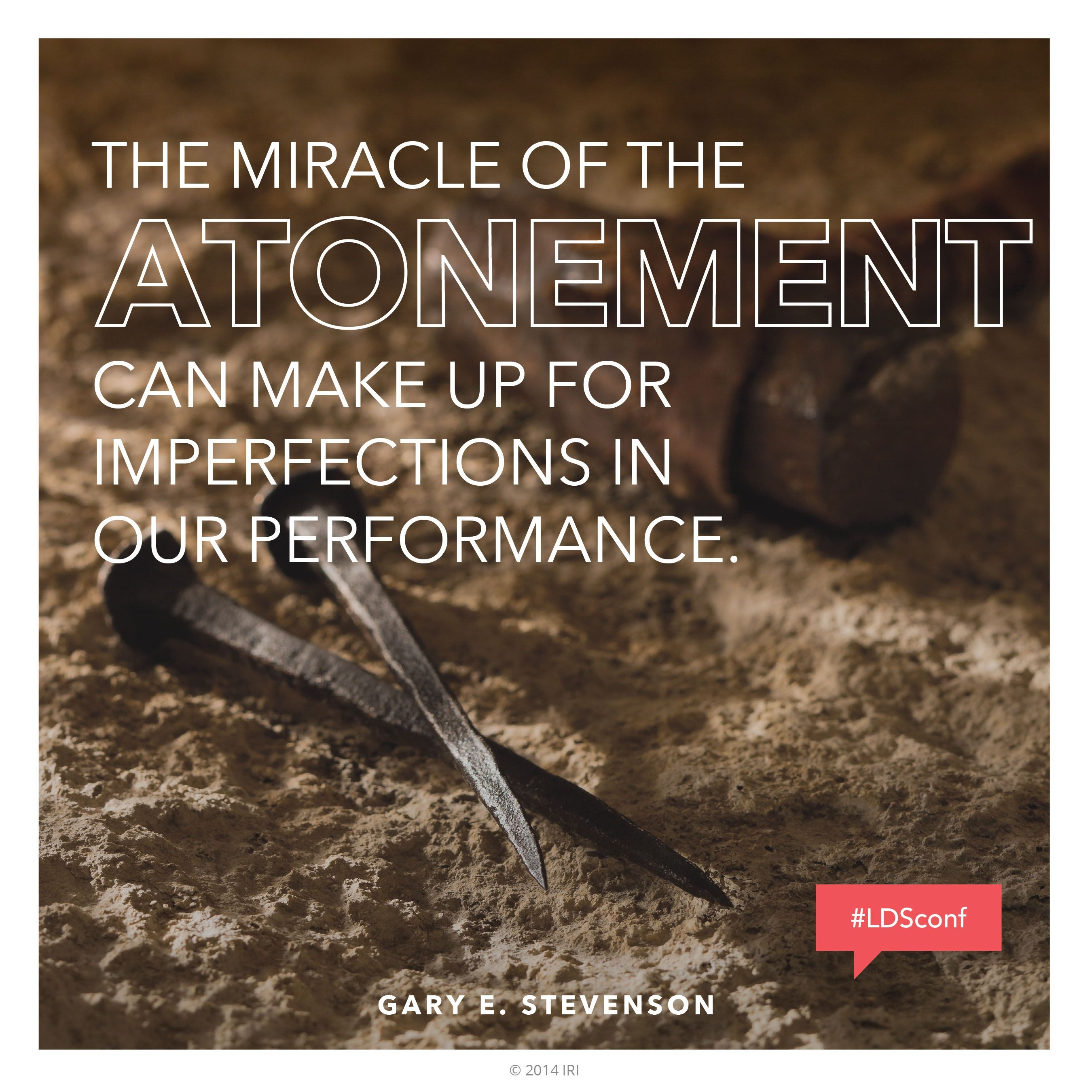 """""""The miracle of the Atonement can make up for imperfections in our performance.""""—Bishop Gary E. Stevenson, """"Your Four Minutes"""""""