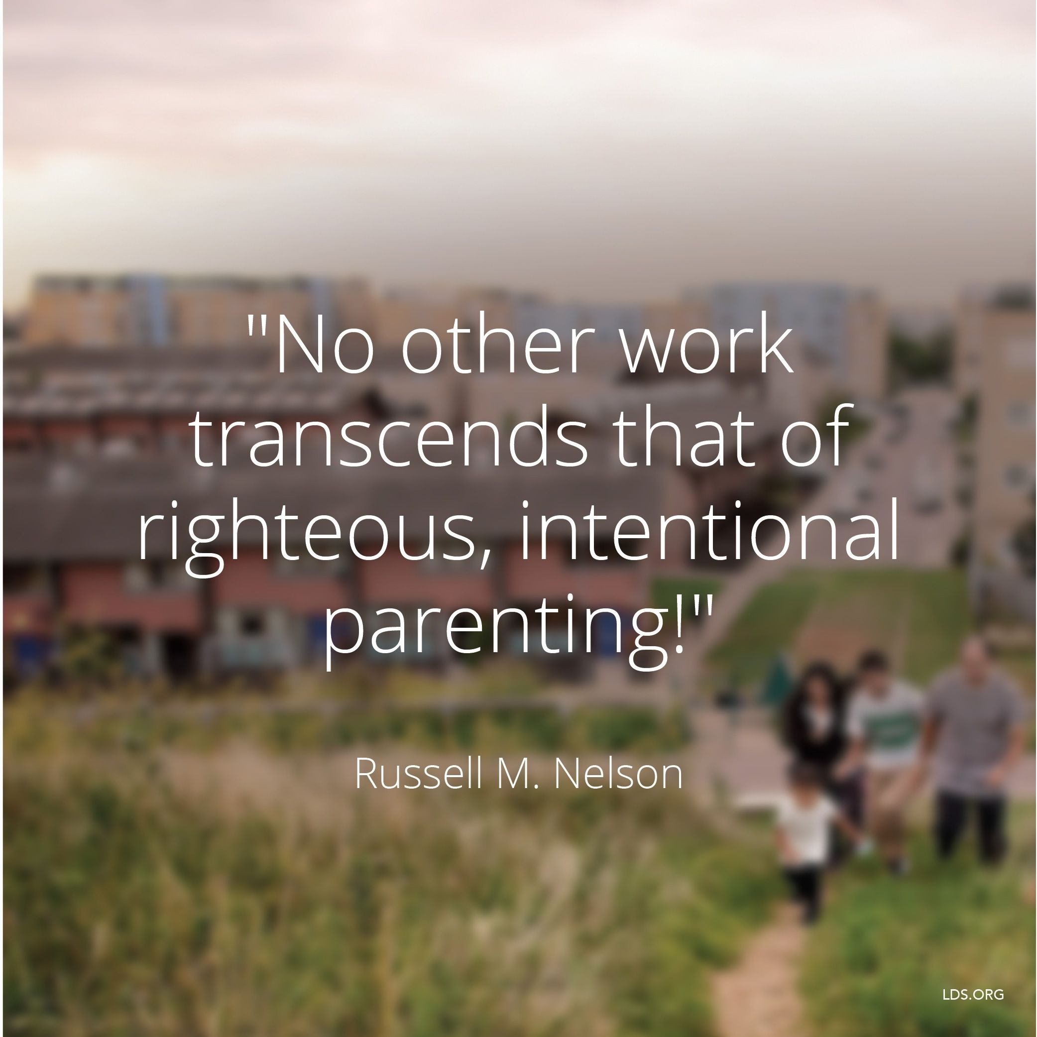 """No other work transcends that of righteous, intentional parenting!""—President Russell M. Nelson, ""The Sabbath Is a Delight"""