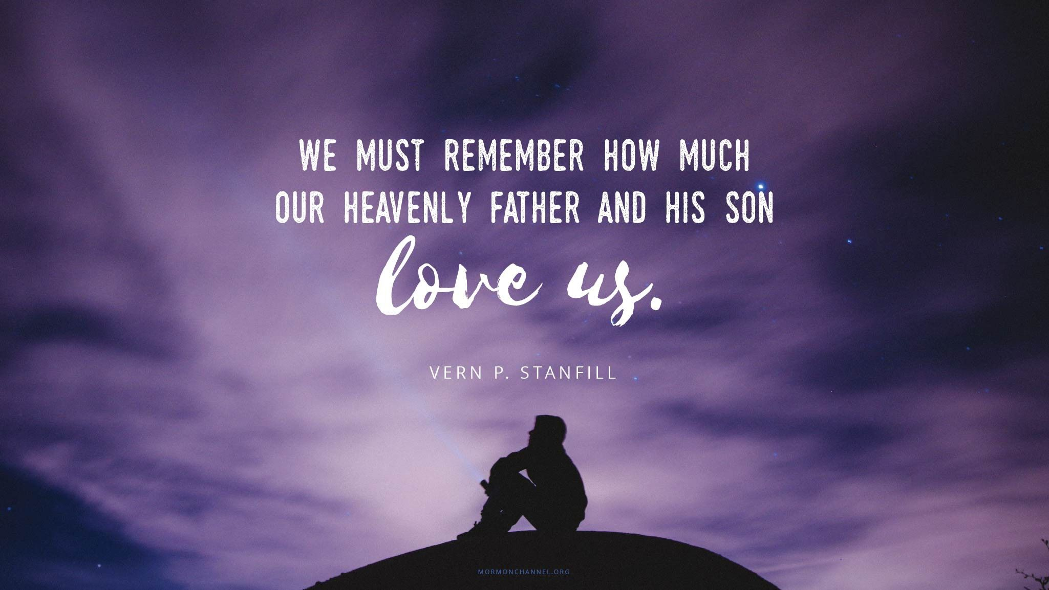 """""""We must remember how much our Heavenly Father and His Son love us.""""—Elder Vern P. Stanfill, """"Choose the Light"""""""