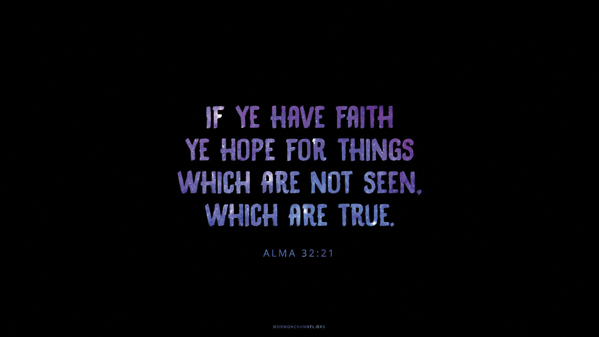 """""""If ye have faith ye hope for things which are not seen, which are true.""""—Alma 32:21"""