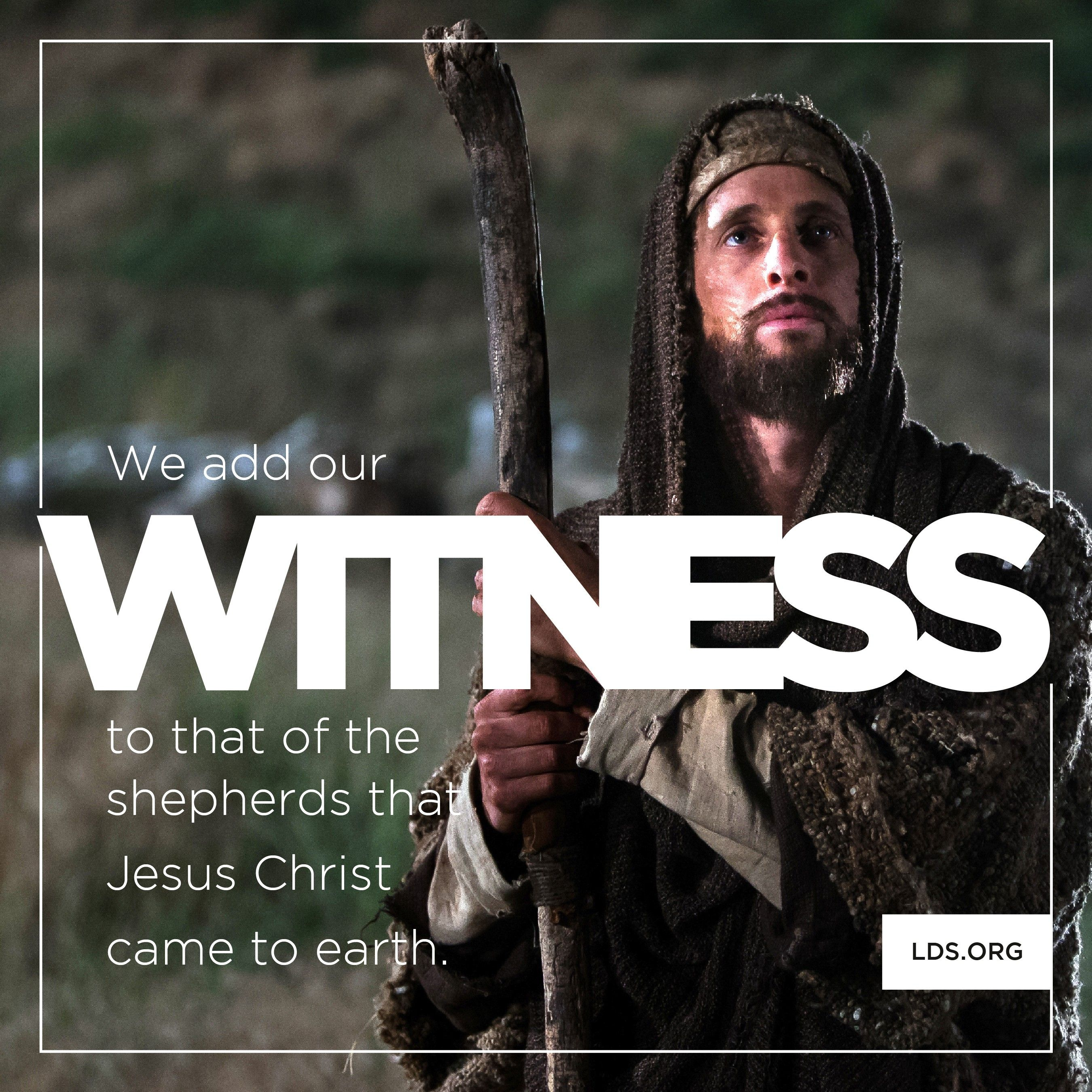 """""""We add our witness to that of the shepherds that Jesus Christ came to earth.""""—Elder Ronald A. Rasband, """"Glory to God"""""""