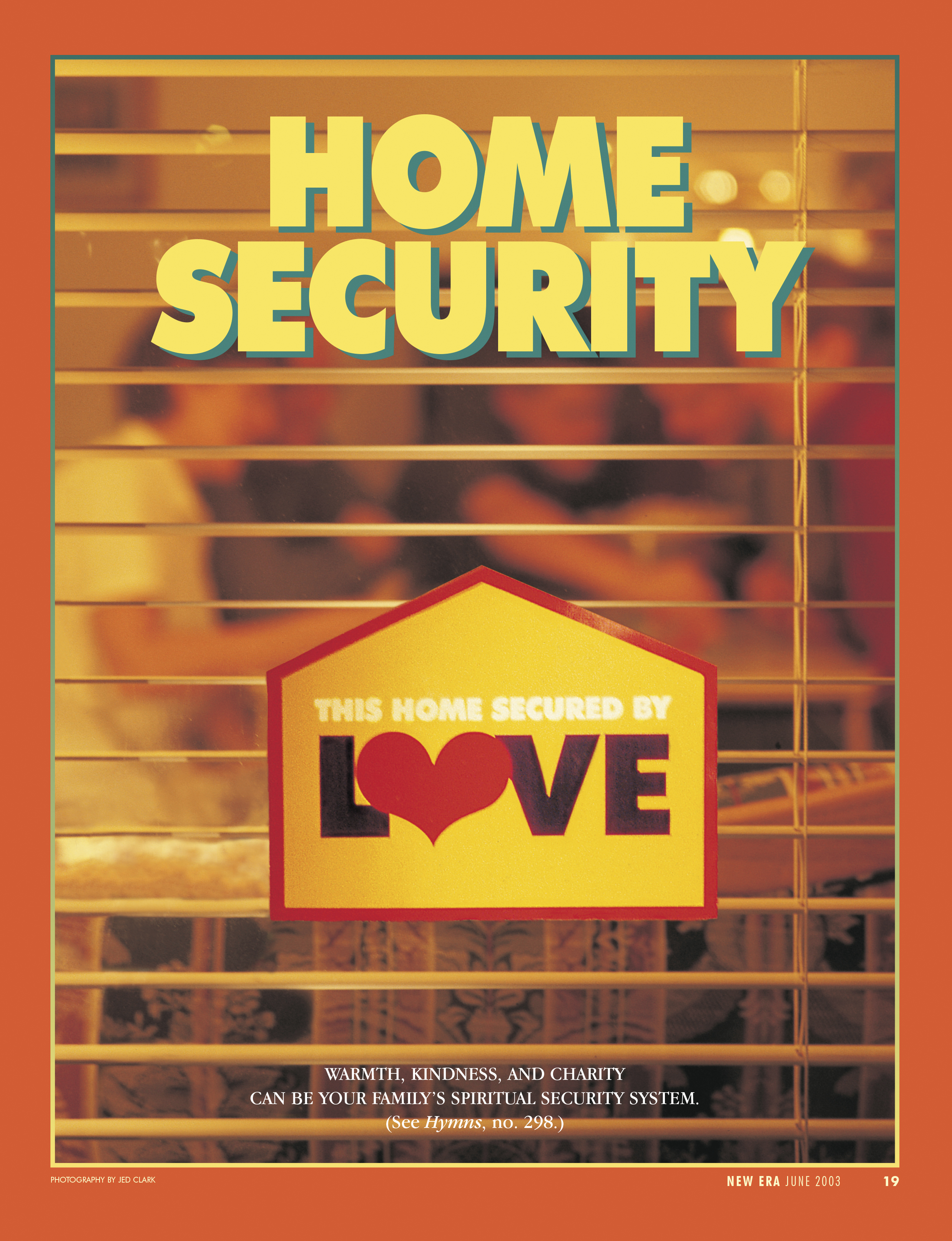 Home Security. Warmth, kindness, and charity can be your family's spiritual security system. (See Hymns, no. 298.) June 2003 © undefined ipCode 1.
