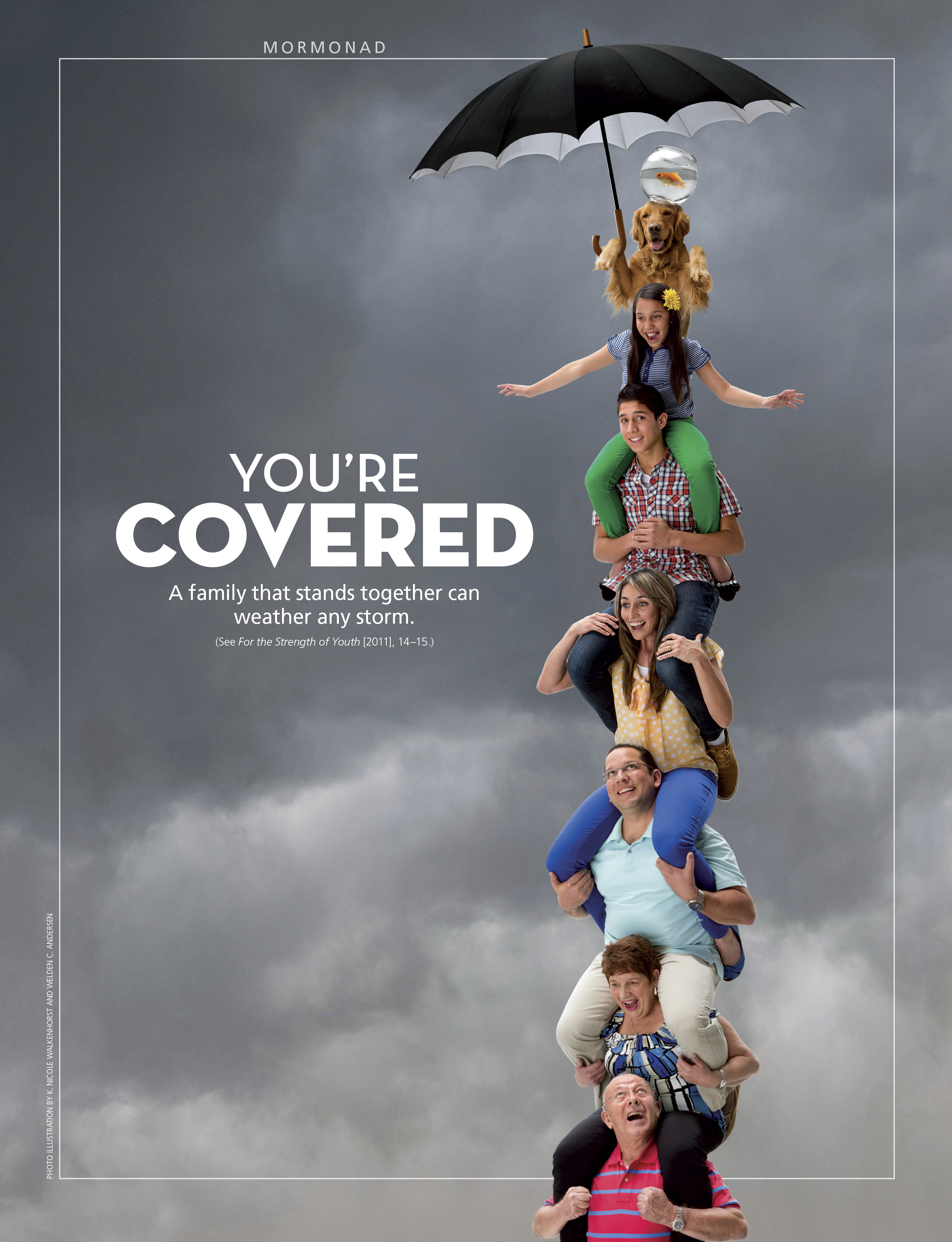You're Covered. A family that stands together can weather any storm. (See For the Strength of Youth [2011], 14–15.) June 2013 © undefined ipCode 1.