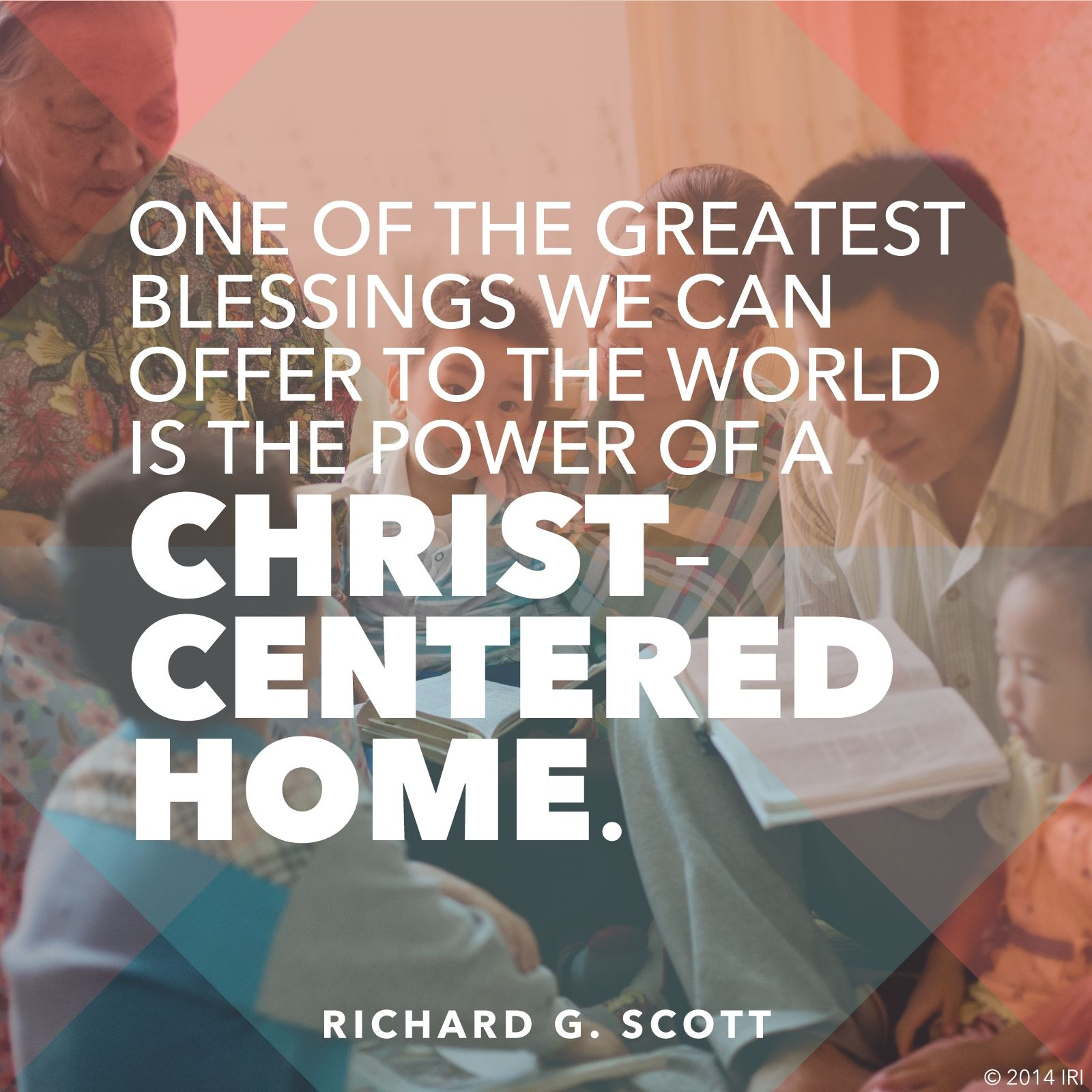 """An image of a family reading scriptures, coupled with a quote by Elder Richard G. Scott: """"One of the greatest blessings we can offer … is a Christ-centered home."""""""