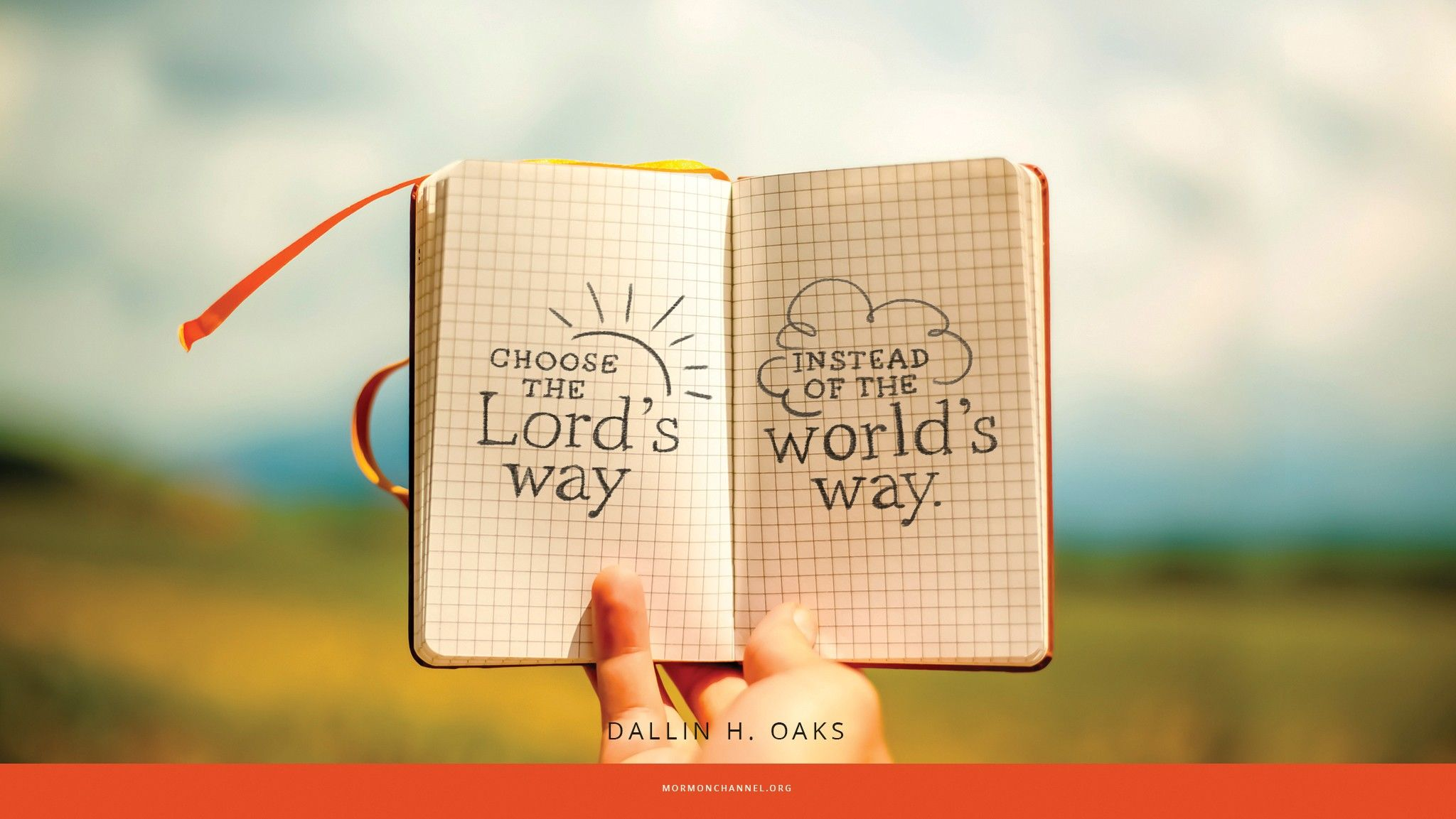"""""""Choose the Lord's way instead of the world's way.""""—Elder Dallin H. Oaks, """"The Plan and the Proclamation"""" © undefined ipCode 1."""
