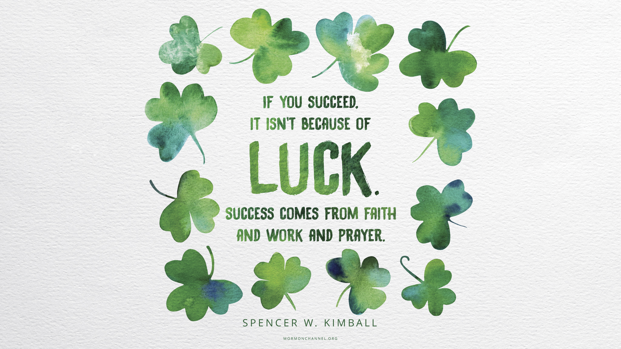 """""""If you succeed, it isn't because of luck. Success comes from faith and work and prayer.""""—President Spencer W. Kimball, """"Privileges and Responsibilities of Sisters"""""""