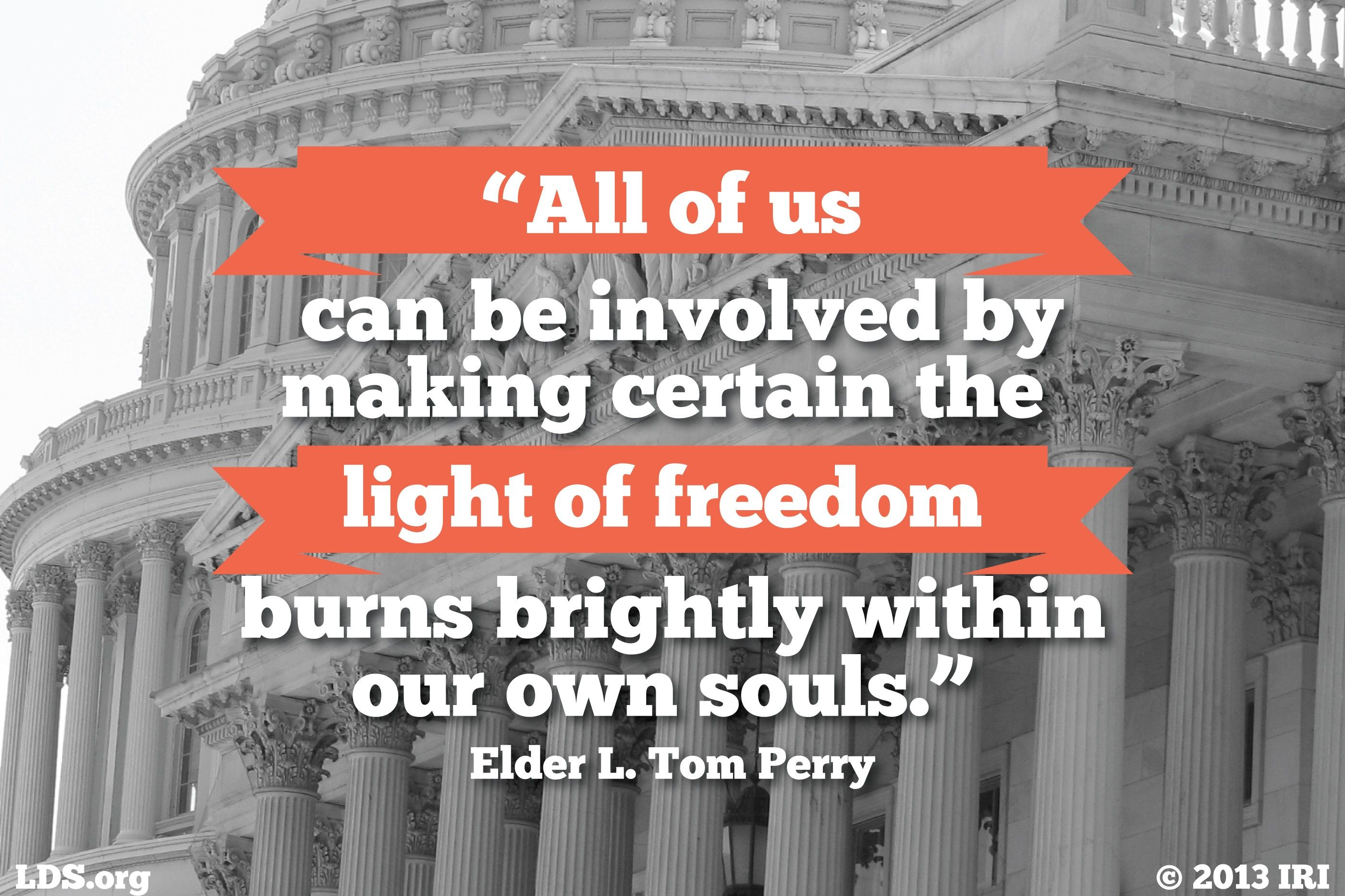 """""""All of us can be involved by making certain the light of freedom burns brightly within our own souls.""""—Elder L. Tom Perry, """"Family Traditions"""""""