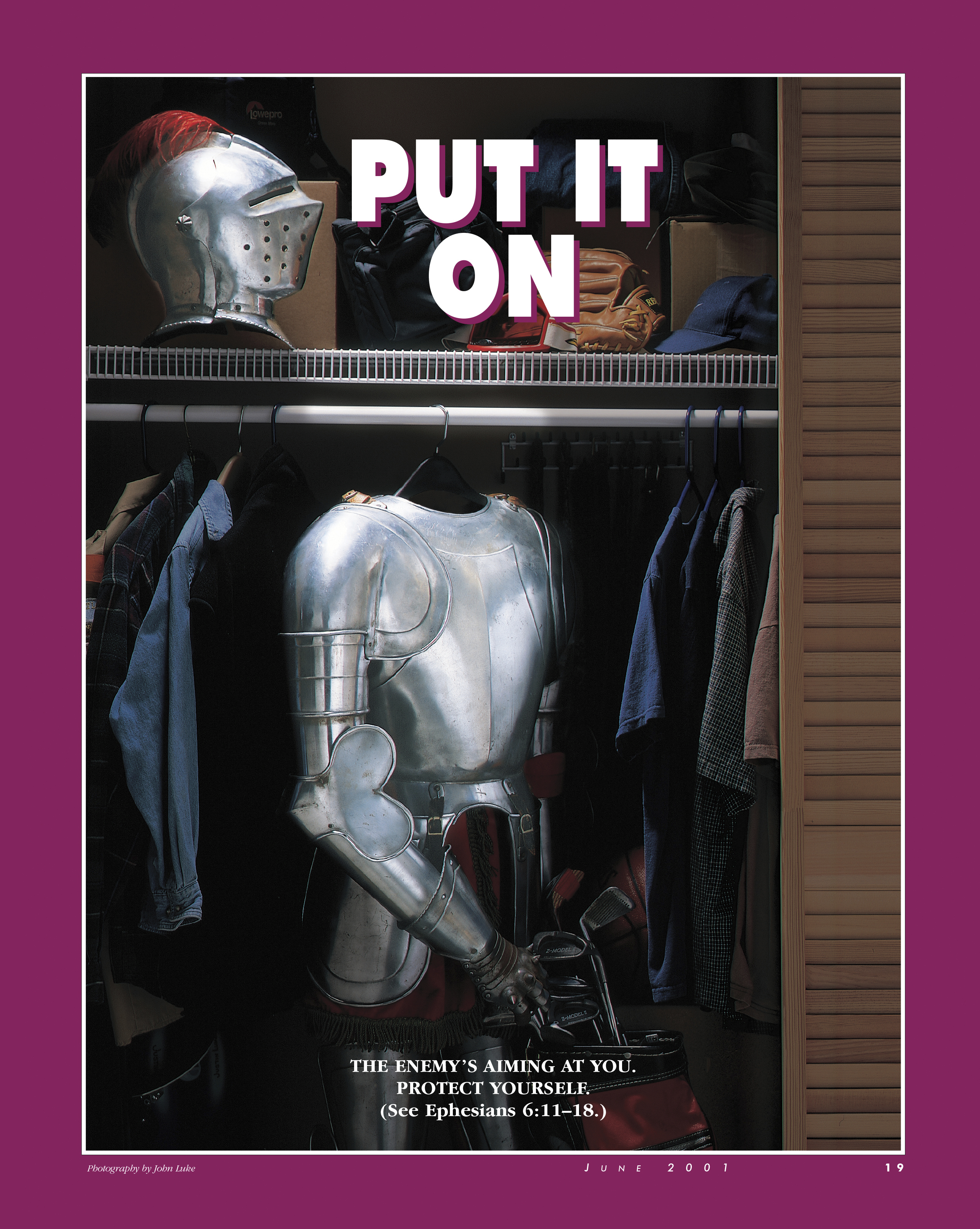 Put It On. The enemy's aiming at you. Protect yourself. (See Ephesians 6:11–18.) June 2001 © undefined ipCode 1.