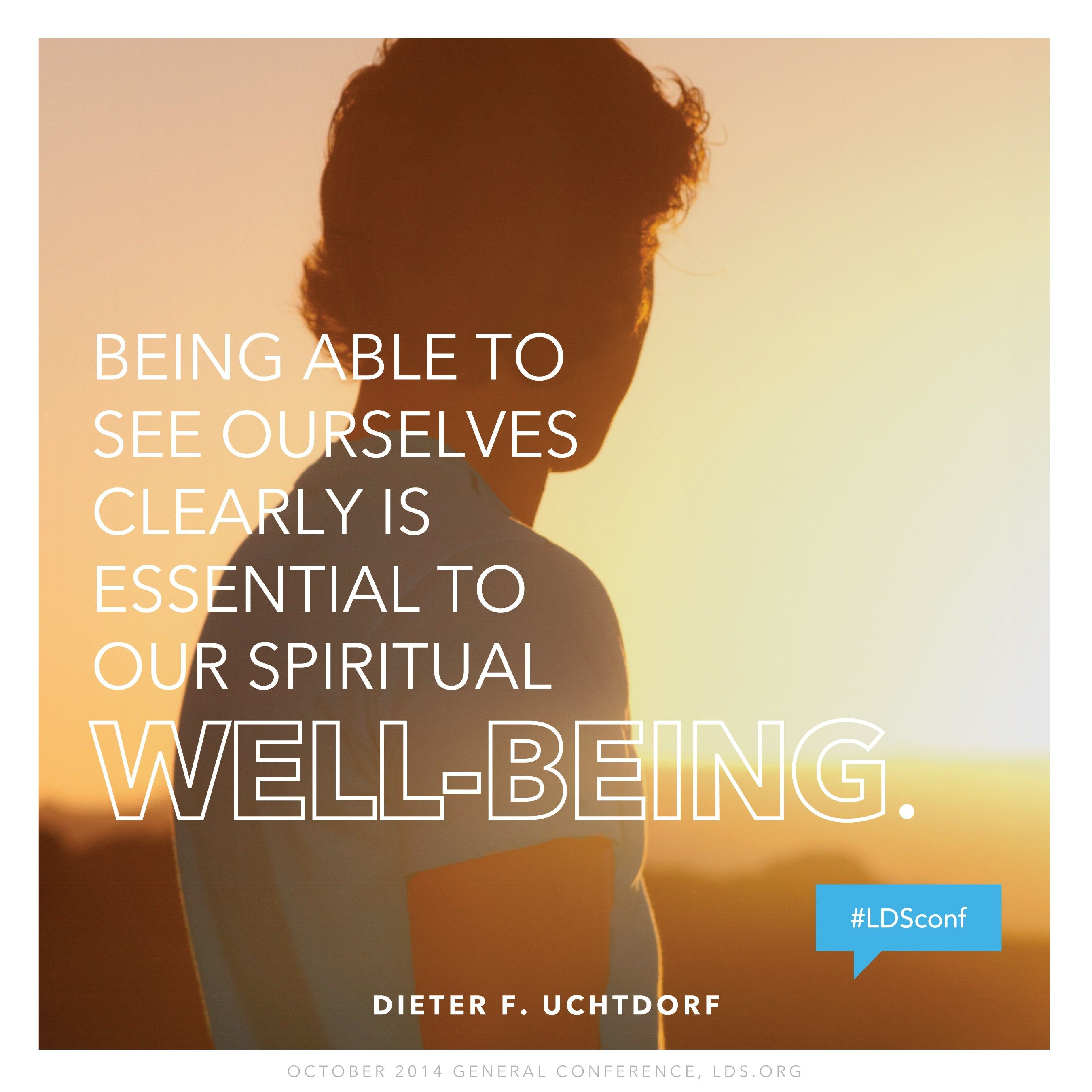 """""""Being able to see ourselves clearly is essential to our spiritual well-being.""""—President Dieter F. Uchtdorf, """"Lord, Is It I?"""""""