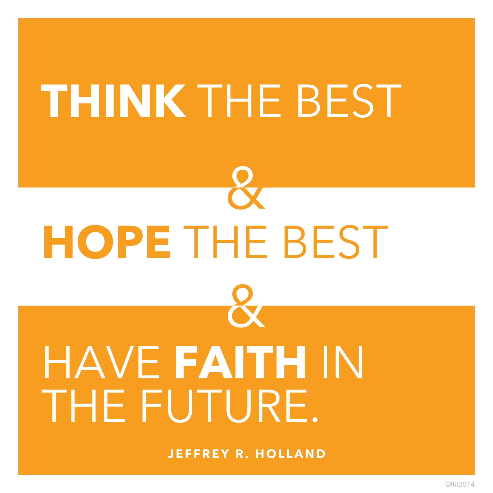 """Think the best and hope the best and have faith in the future.""—Elder Jeffrey R. Holland, ""The Confidence of Worthiness"""