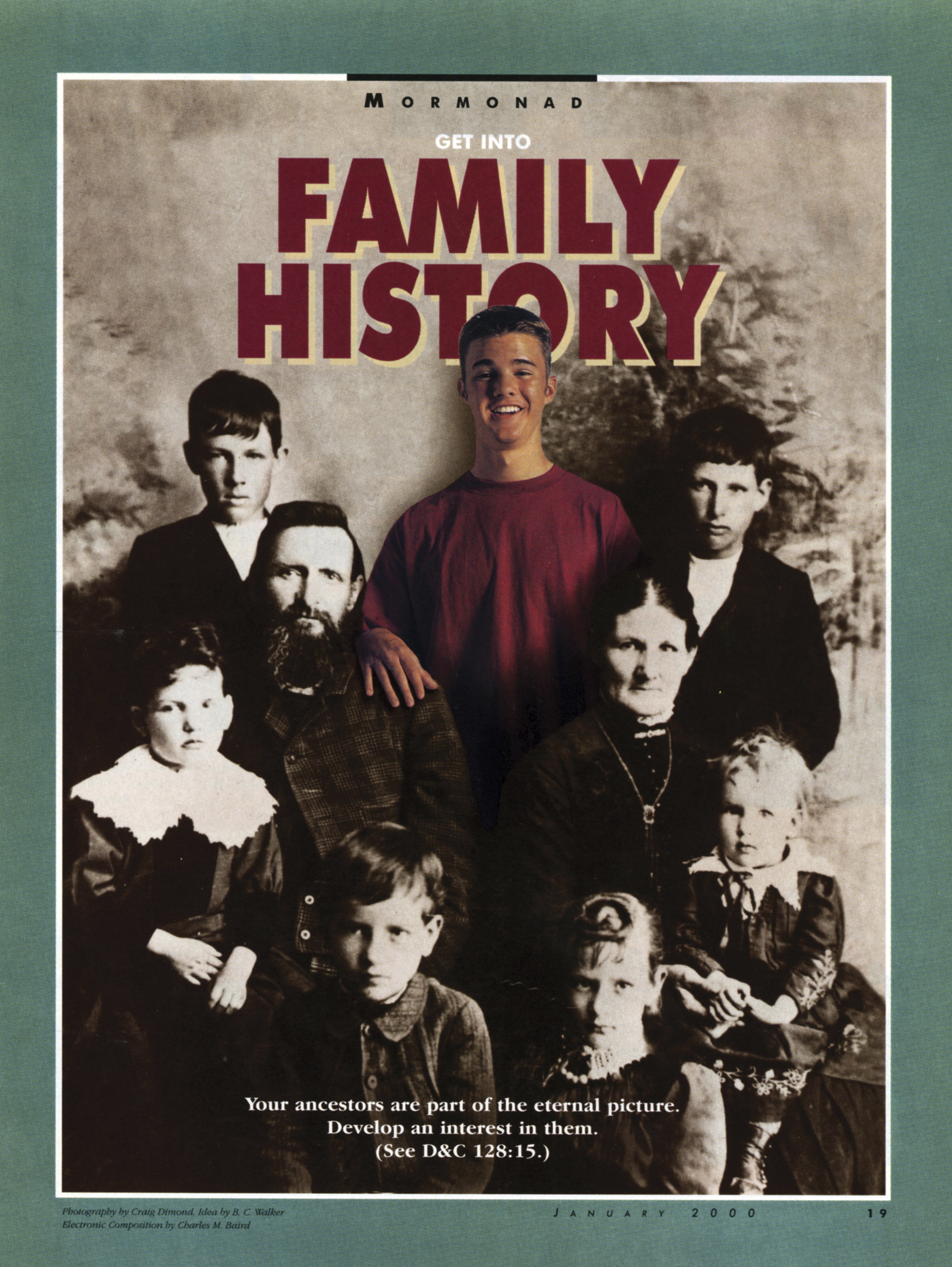 Get into Family History. Your ancestors are part of the eternal picture. Develop an interest in them. (See D&C 128:15.) Jan. 2000 © undefined ipCode 1.