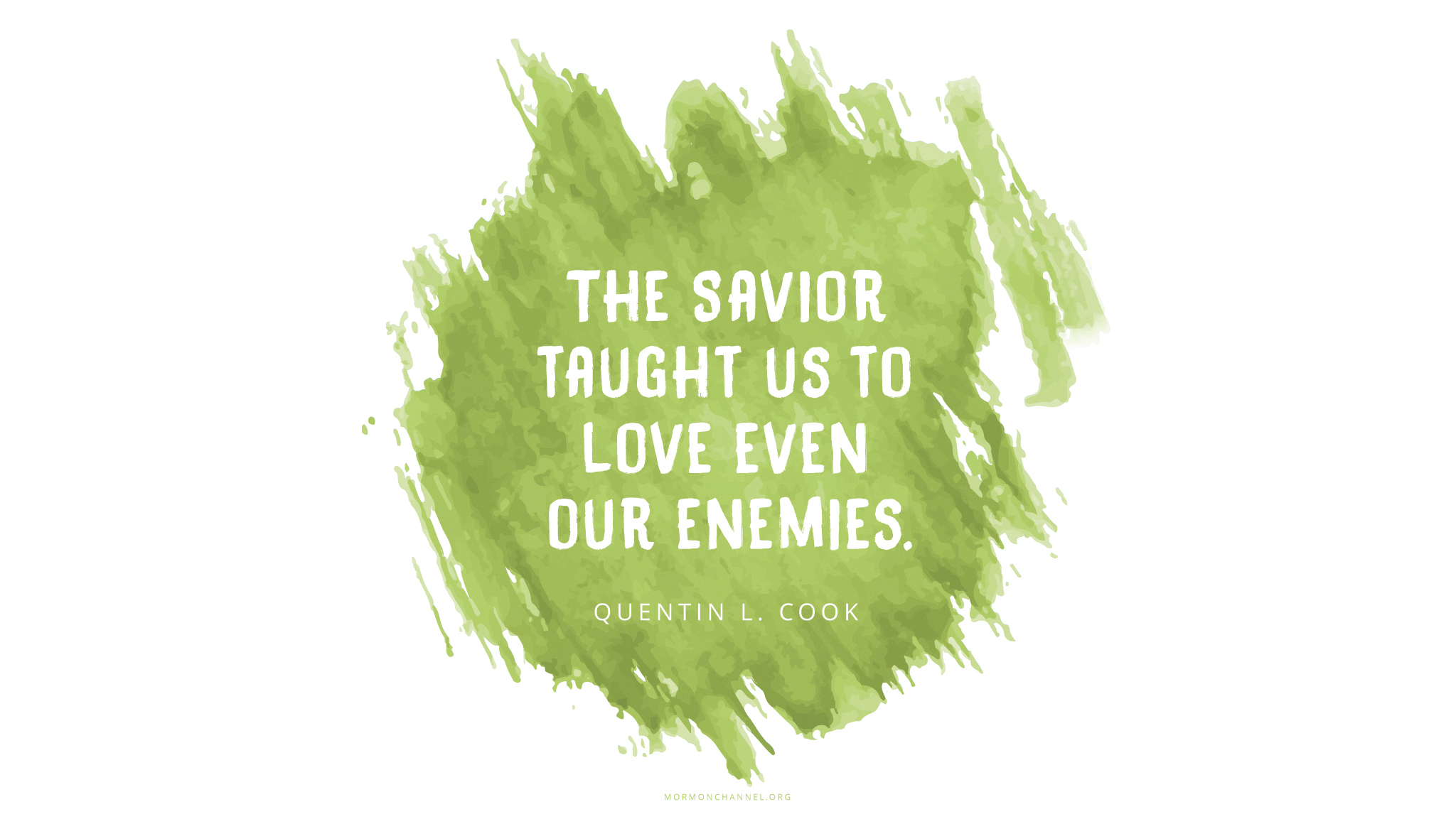 """""""The Savior taught us to love even our enemies.""""—Elder Quentin L. Cook, """"We Follow Jesus Christ"""""""