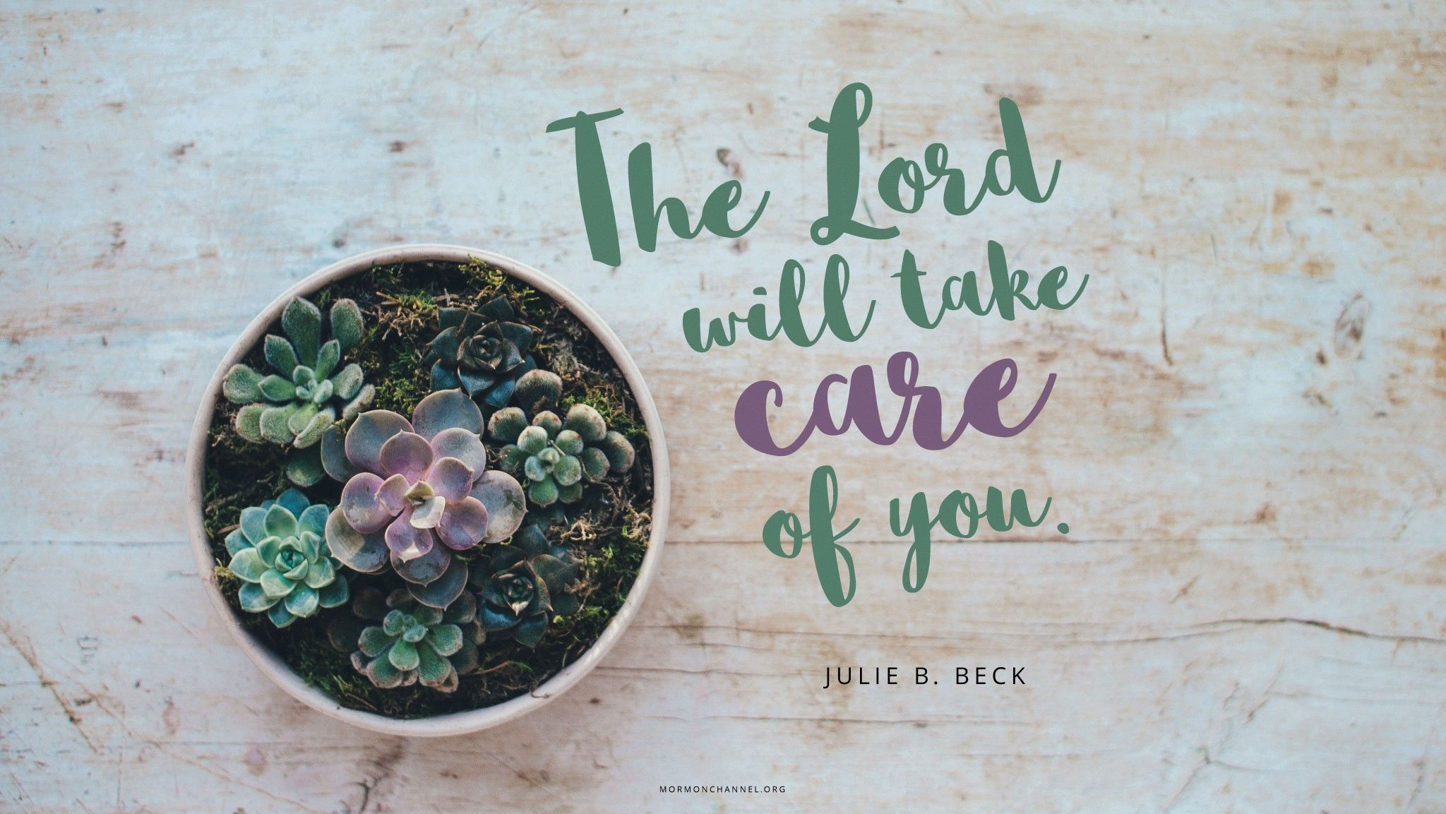 """""""The Lord will take care of you.""""—Sister Julie B. Beck, """"There Is Hope Smiling Brightly before Us"""" © undefined ipCode 1."""