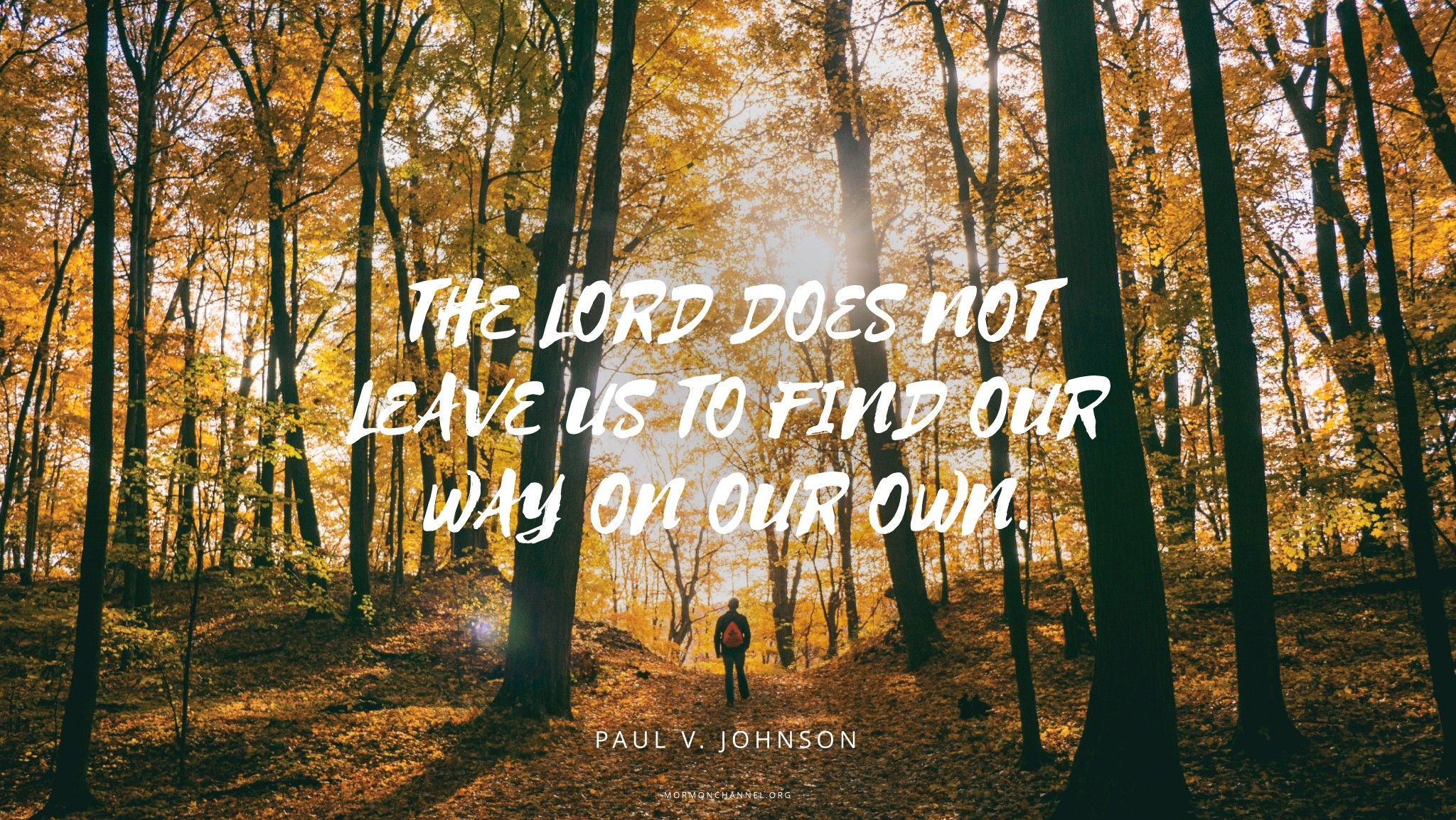 """""""The Lord does not leave us to find our way on our own.""""—Elder Paul V. Johnson, """"The Blessings of General Conference"""""""