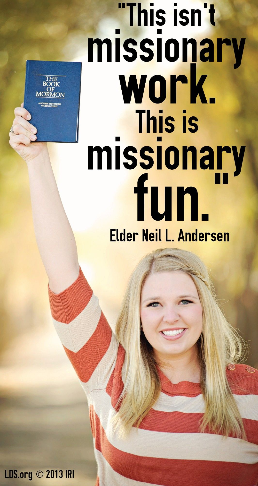 """""""This isn't missionary work. This is missionary fun.""""—Elder Neil L. Andersen, """"It's a Miracle"""""""