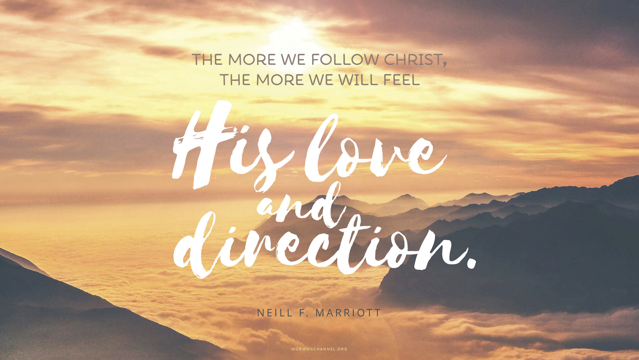 """""""The more we follow Christ, the more we will feel His love and direction.""""—Sister Neill F. Marriott, """"What Shall We Do?"""" © undefined ipCode 1."""