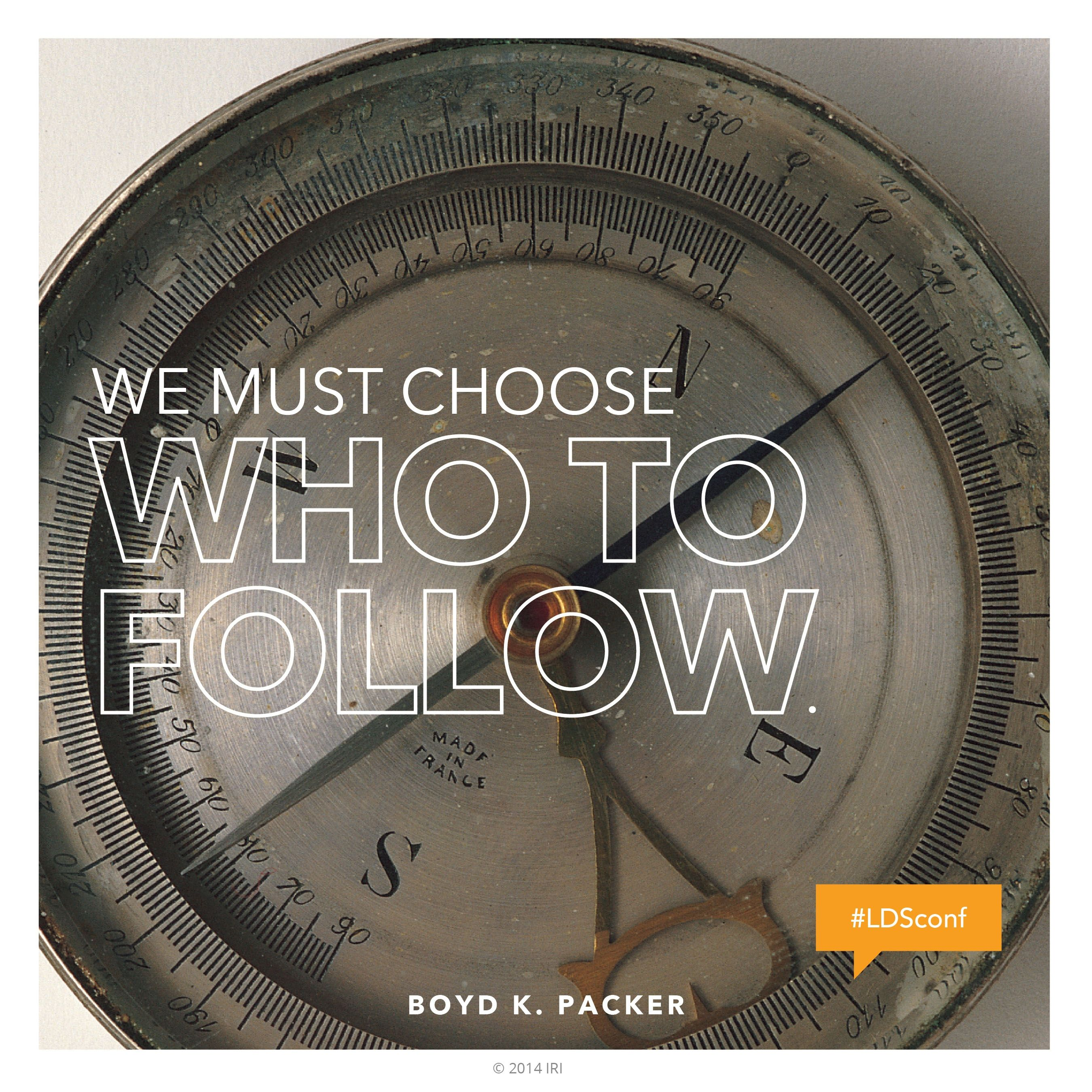 """""""We must choose who to follow.""""—President Boyd K. Packer, """"The Witness"""""""