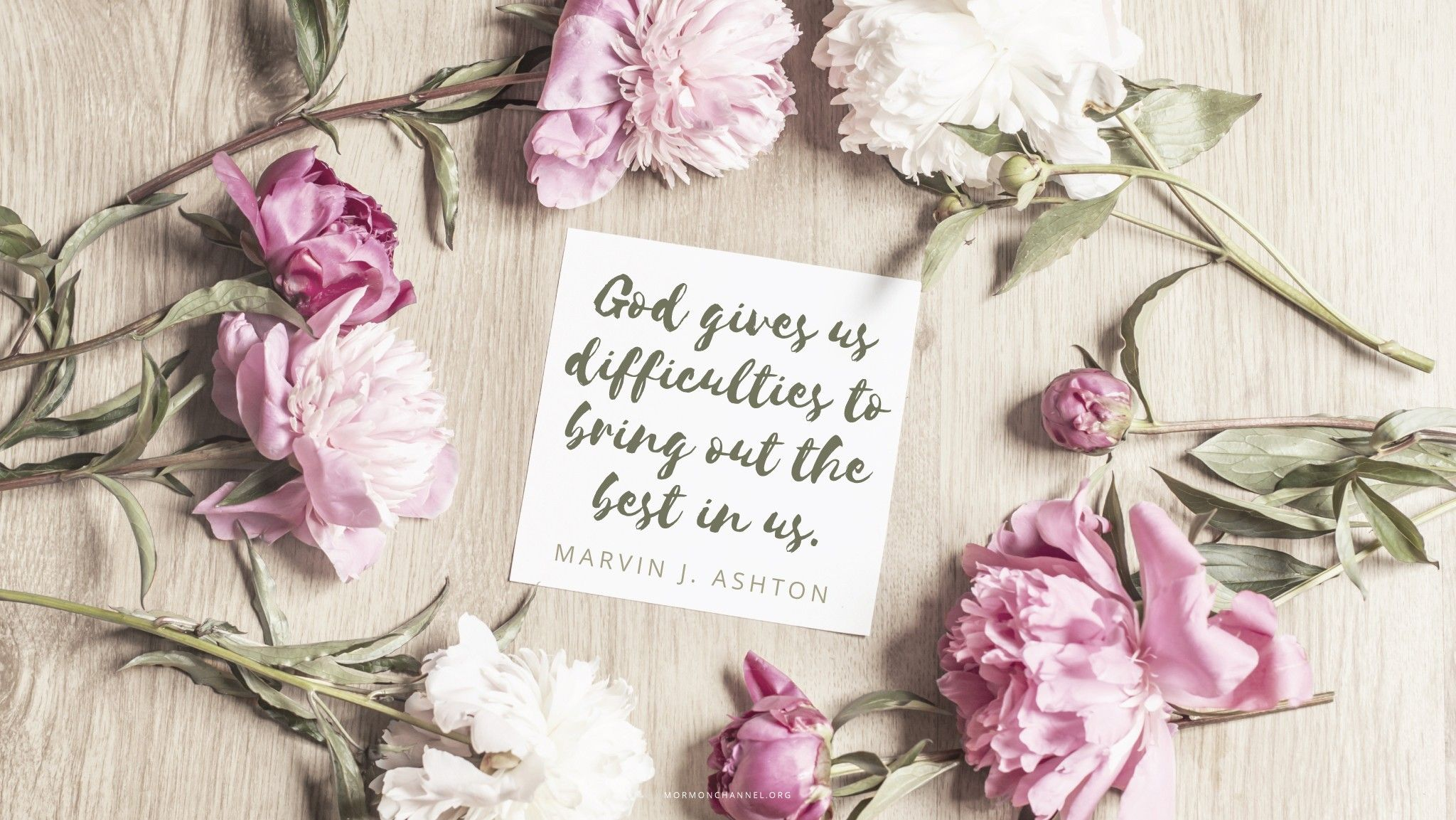 """""""God gives us difficulties to bring out the best in us.""""—Elder Marvin J. Ashton, """"A Pattern in All Things"""""""