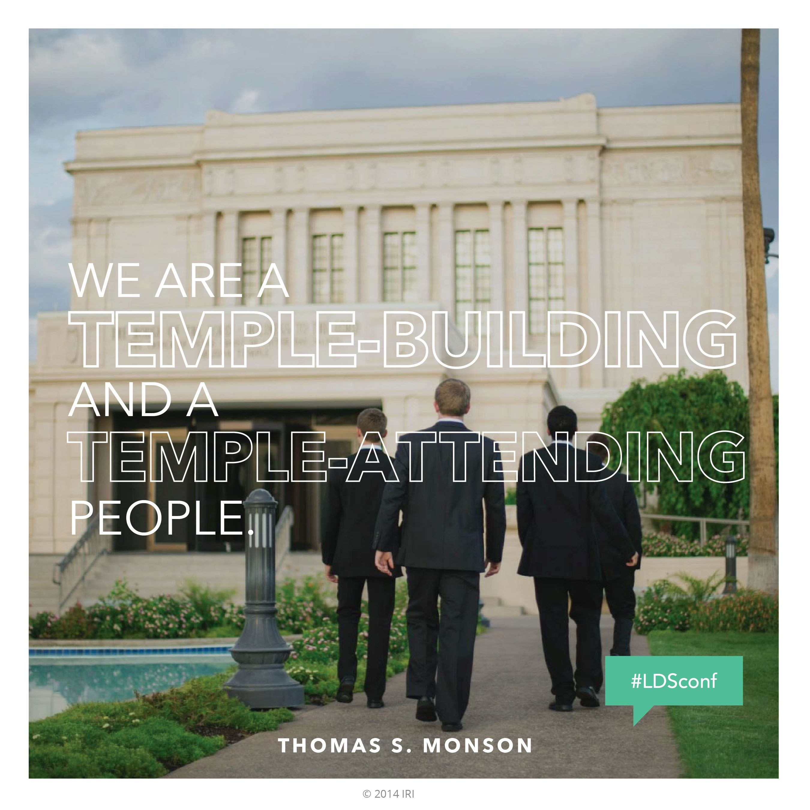 """""""We are a temple-building and a temple-attending people.""""—President Thomas S. Monson, """"Welcome to Conference"""""""