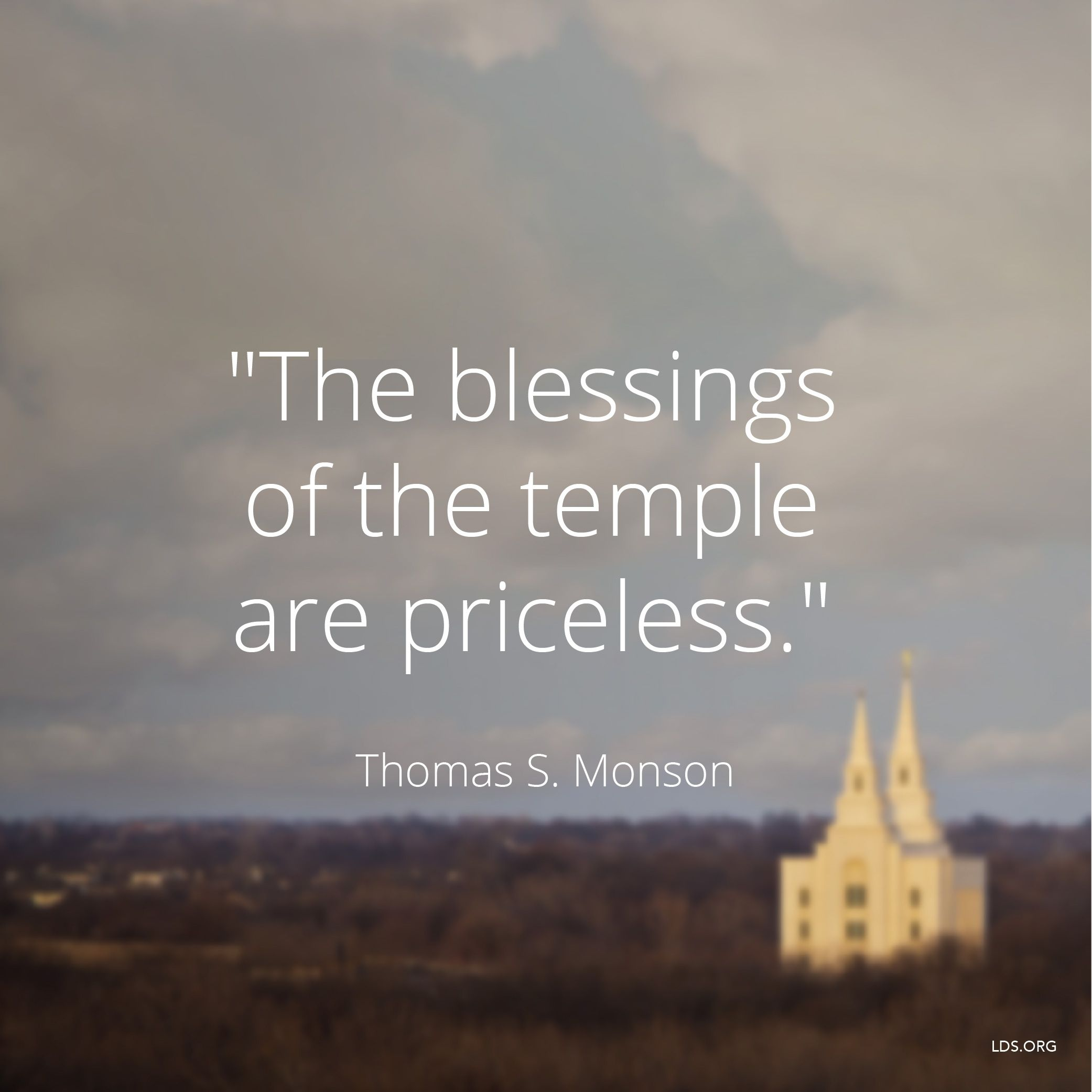 """""""The blessings of the temple are priceless.""""—President Thomas S. Monson, """"Blessings of the Temple"""""""