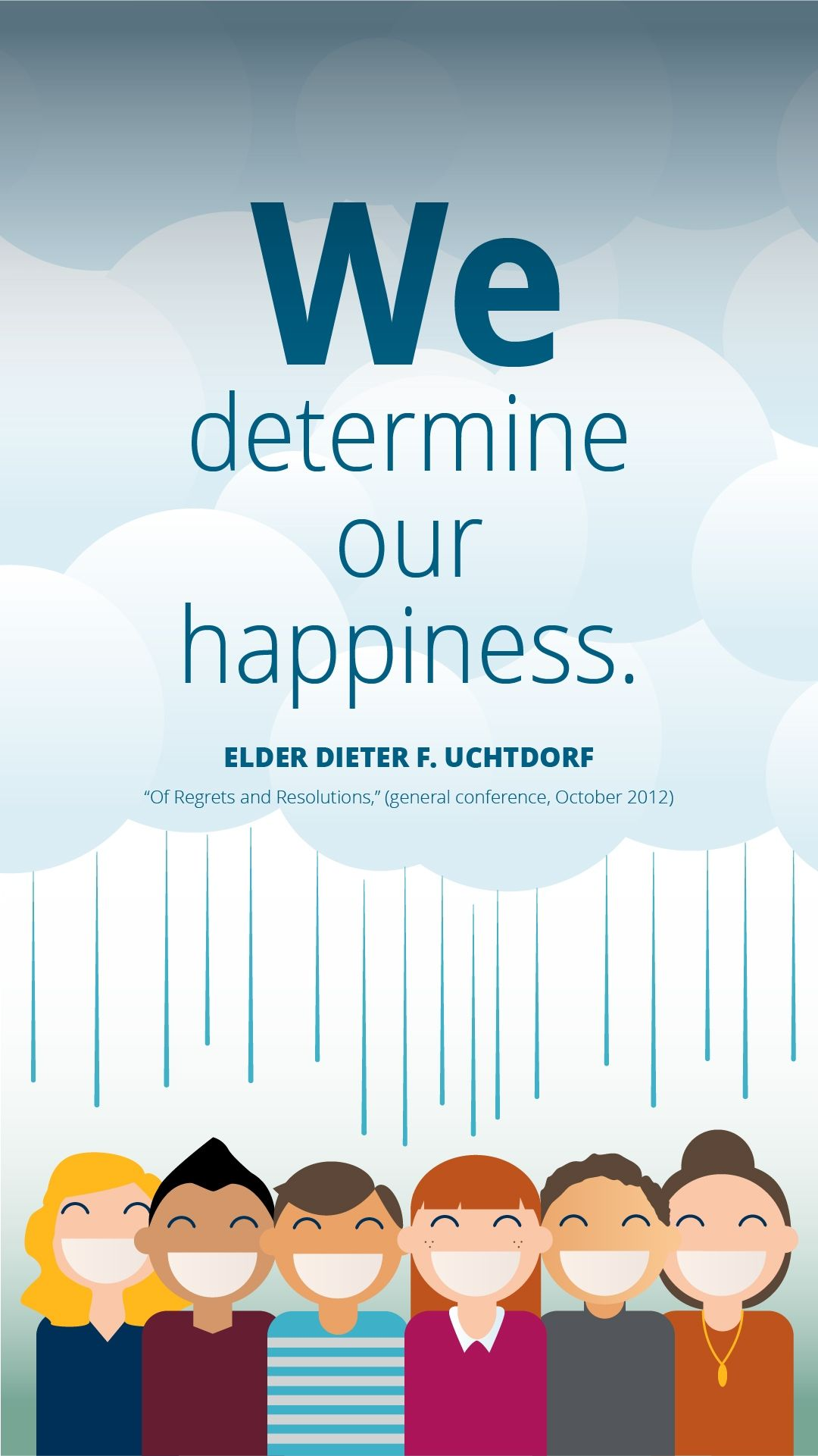 """""""We determine our happiness."""" — Dieter F. Uchtdorf, """"Of Regrets and Resolutions"""""""