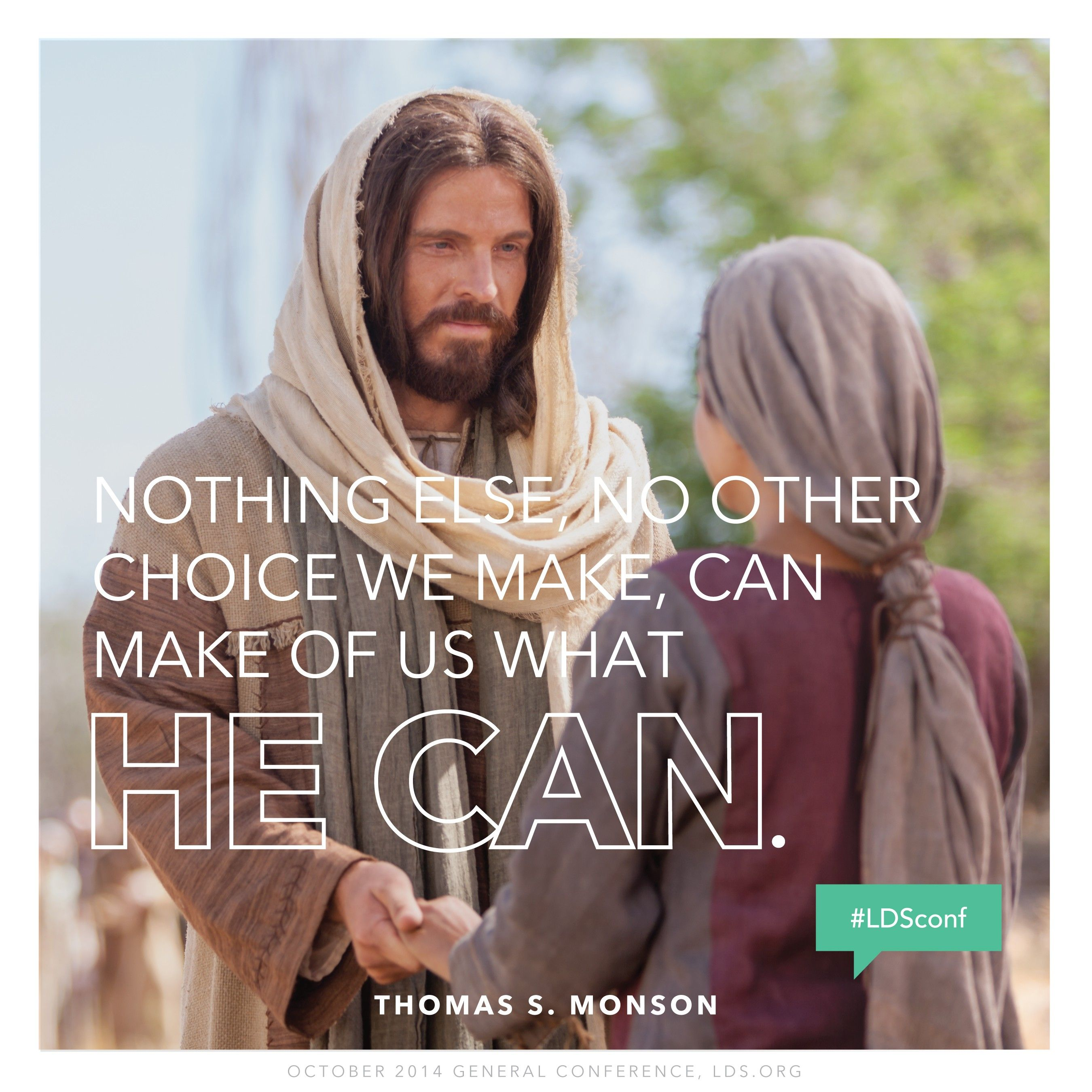 """""""Nothing else, no other choice we make, can make of us what He can.""""—President Thomas S. Monson, """"Ponder the Path of Thy Feet"""""""
