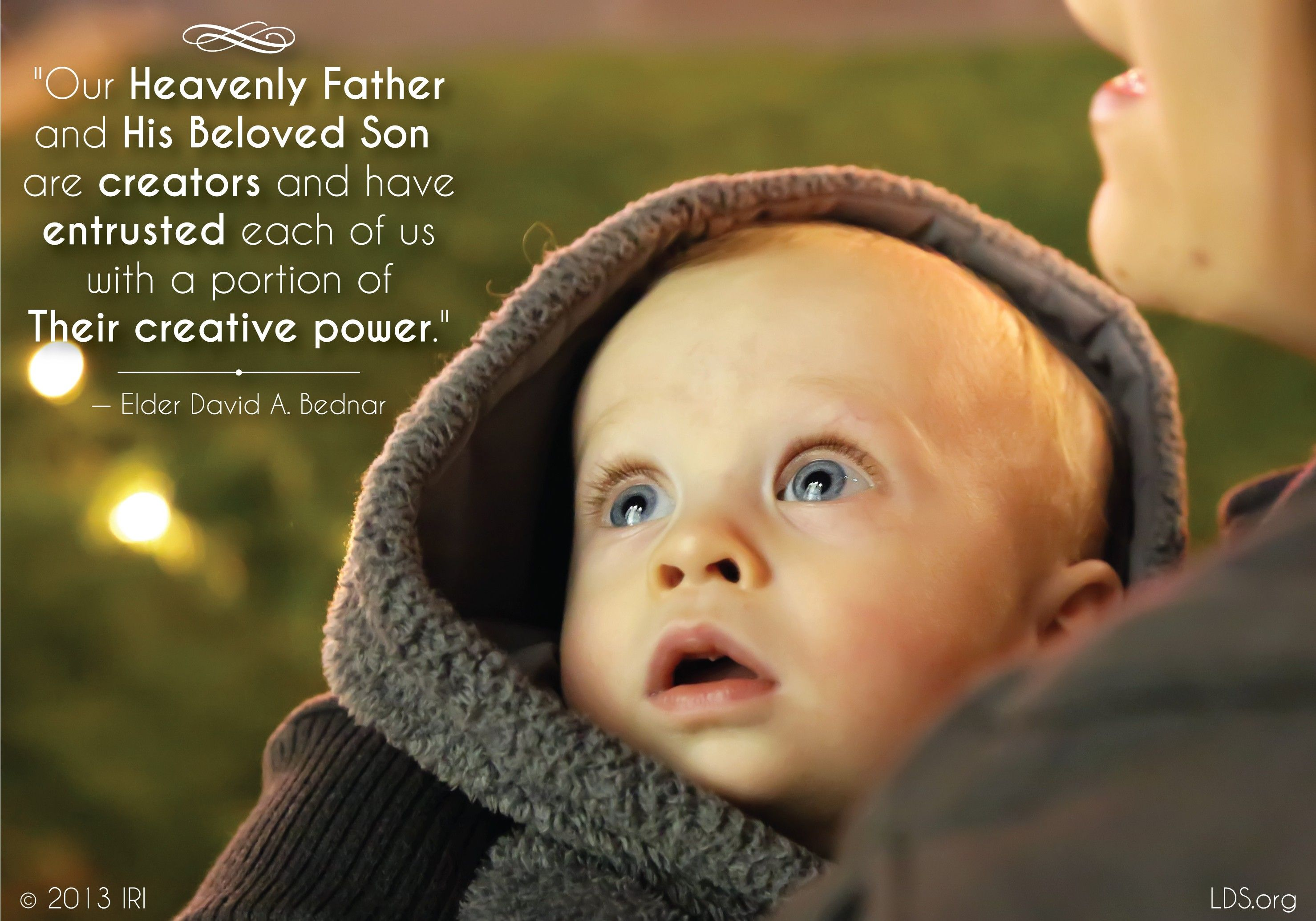 """Our Heavenly Father and His Beloved Son are creators and have entrusted each of us with a portion of Their creative power.""—Elder David A. Bednar, ""We Believe in Being Chaste"""