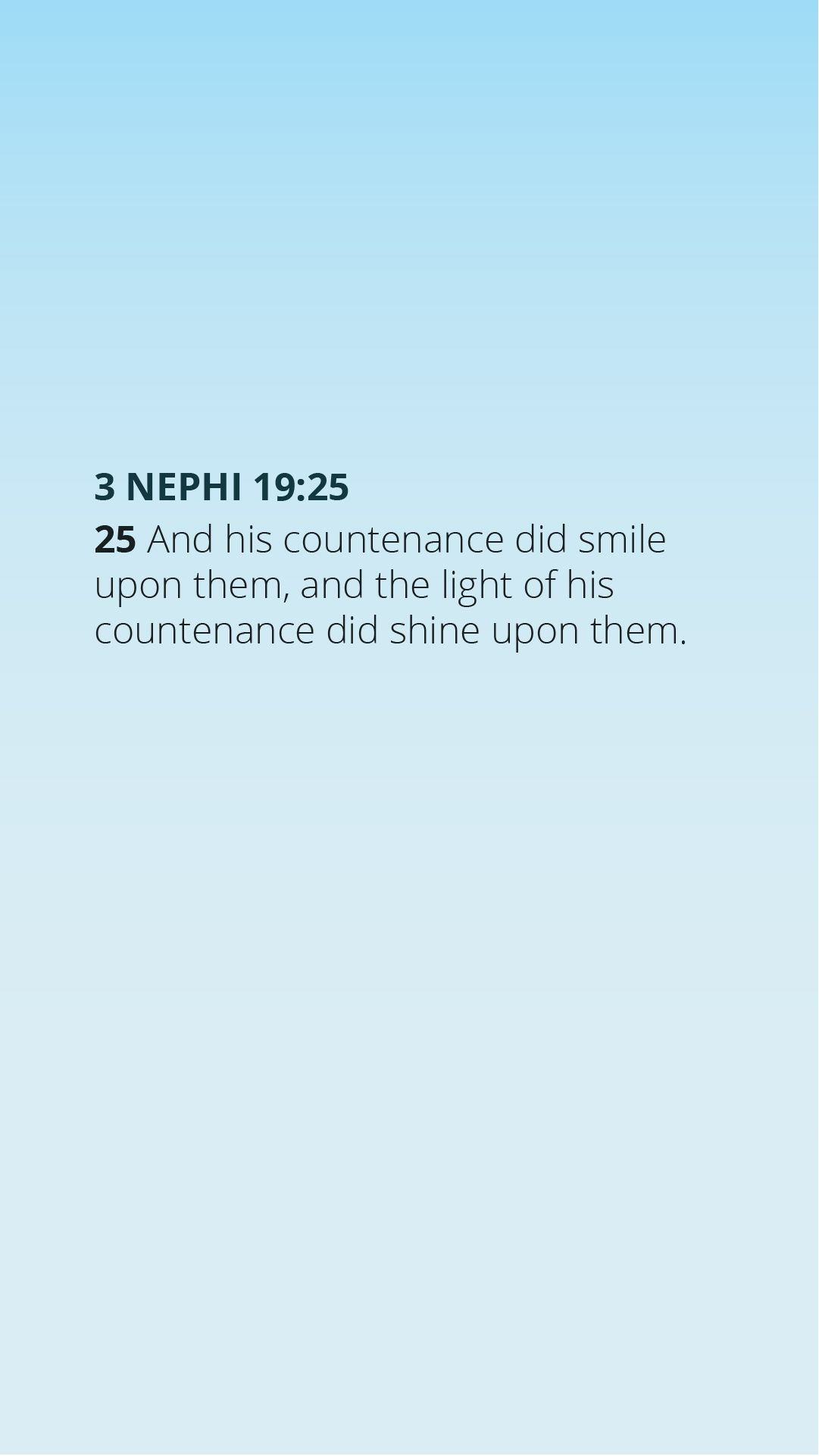 """""""His countenance did smile upon them, and the light of his countenance did shine upon them."""" — 3Nephi 19:25"""