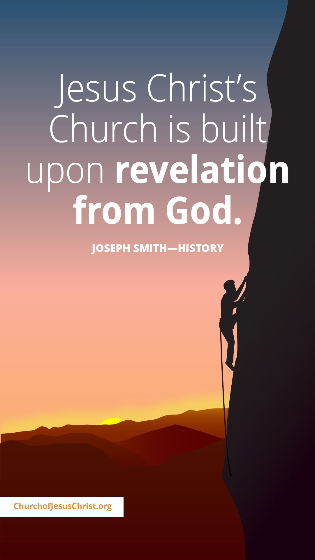 Jesus Christ's Church is built upon revelation from God. — See Joseph Smith—History