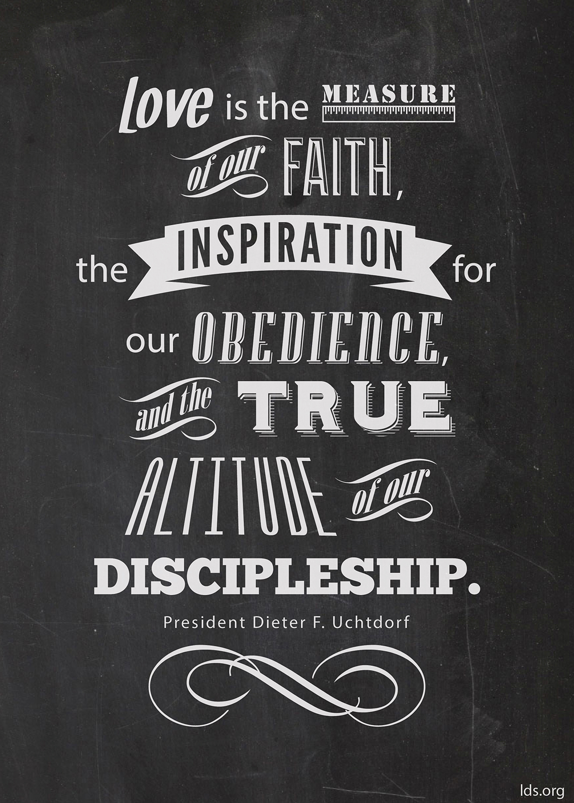 """""""Love is the measure of our faith, the inspiration for our obedience, and the true altitude of our discipleship.""""—President Dieter F. Uchtdorf, """"The Love of God"""""""