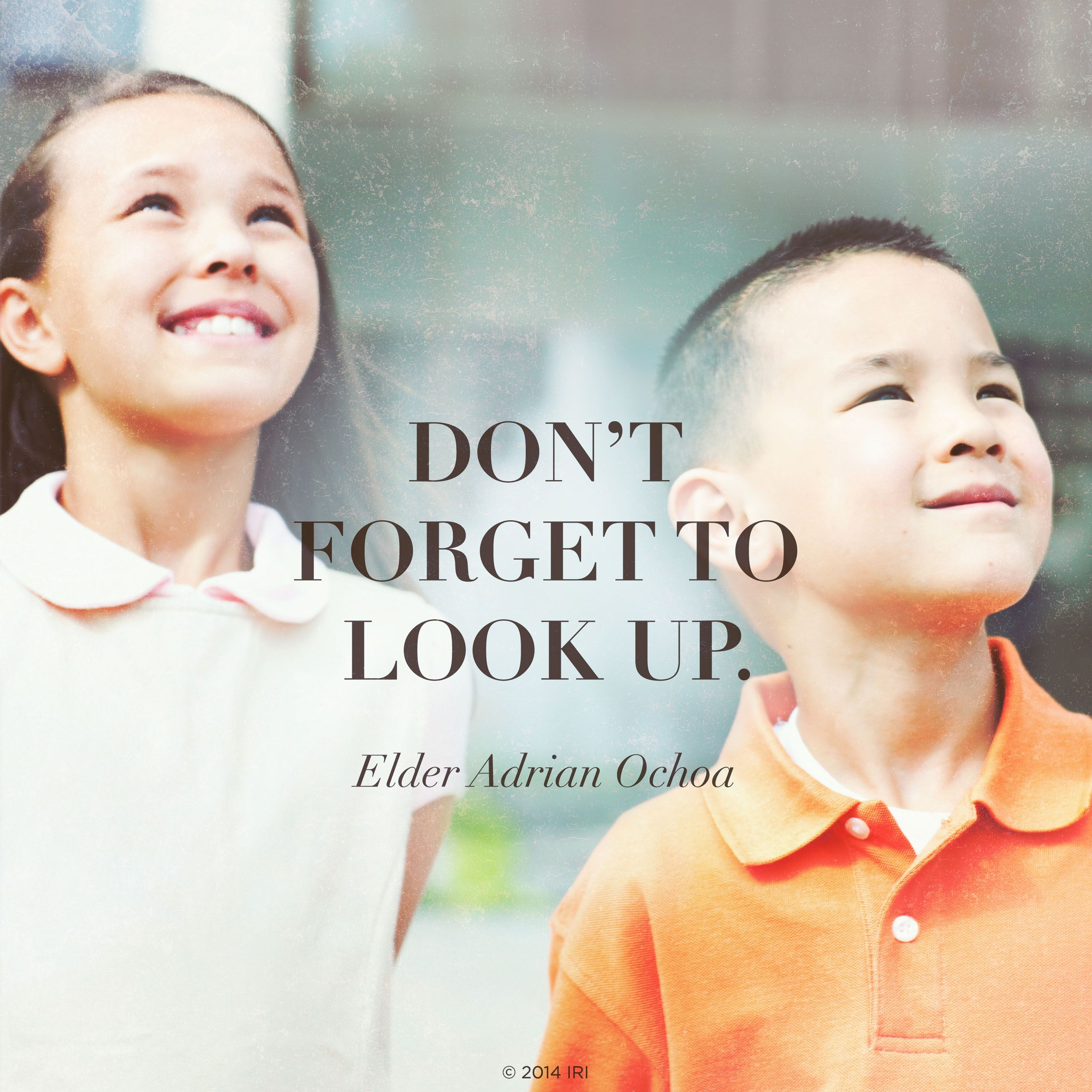 """Don't forget to look up.""—Elder Adrián Ochoa, ""Look Up"""