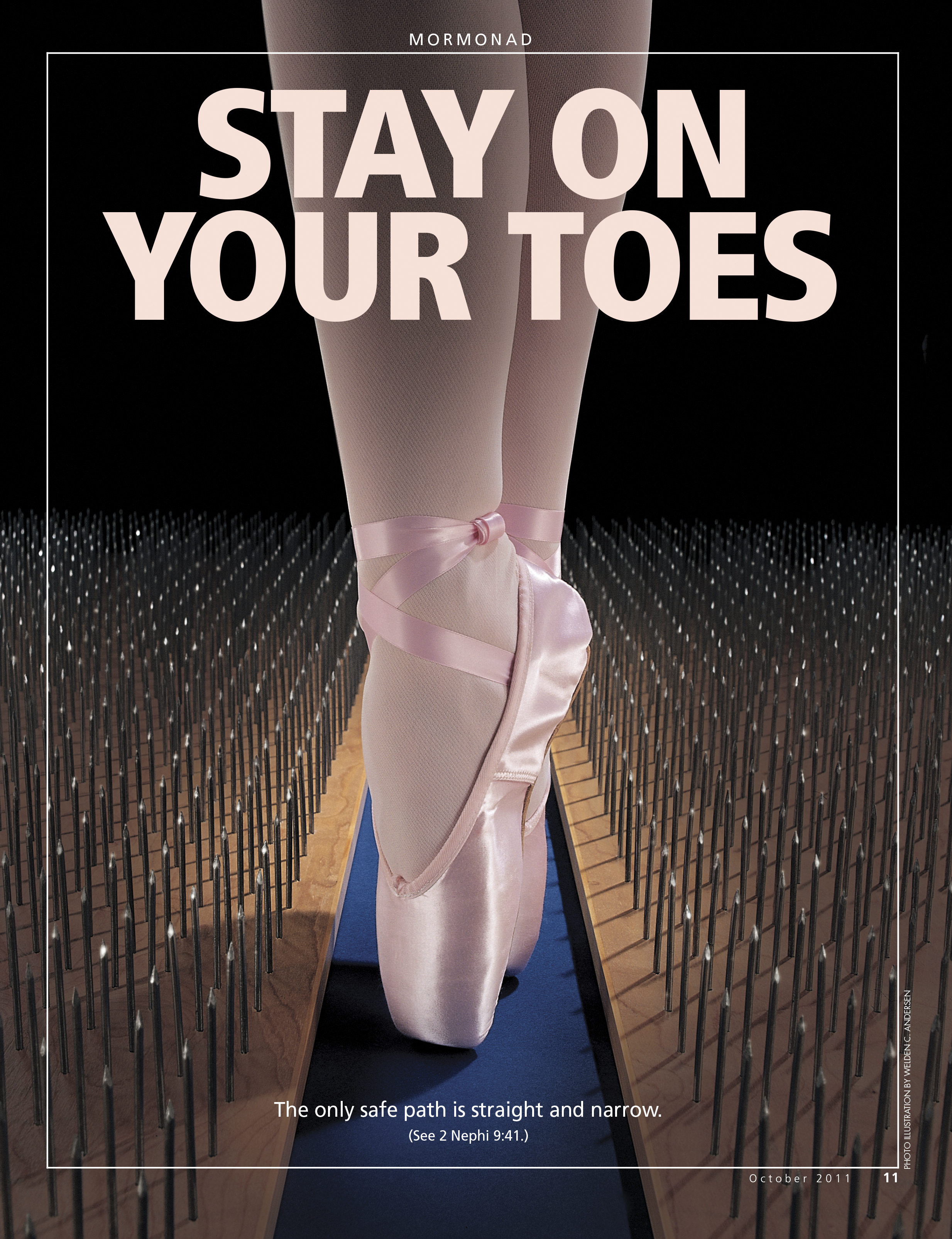 Stay on Your Toes. The only safe path is straight and narrow. (See 2 Nephi 9:41.) Oct. 2011 © undefined ipCode 1.