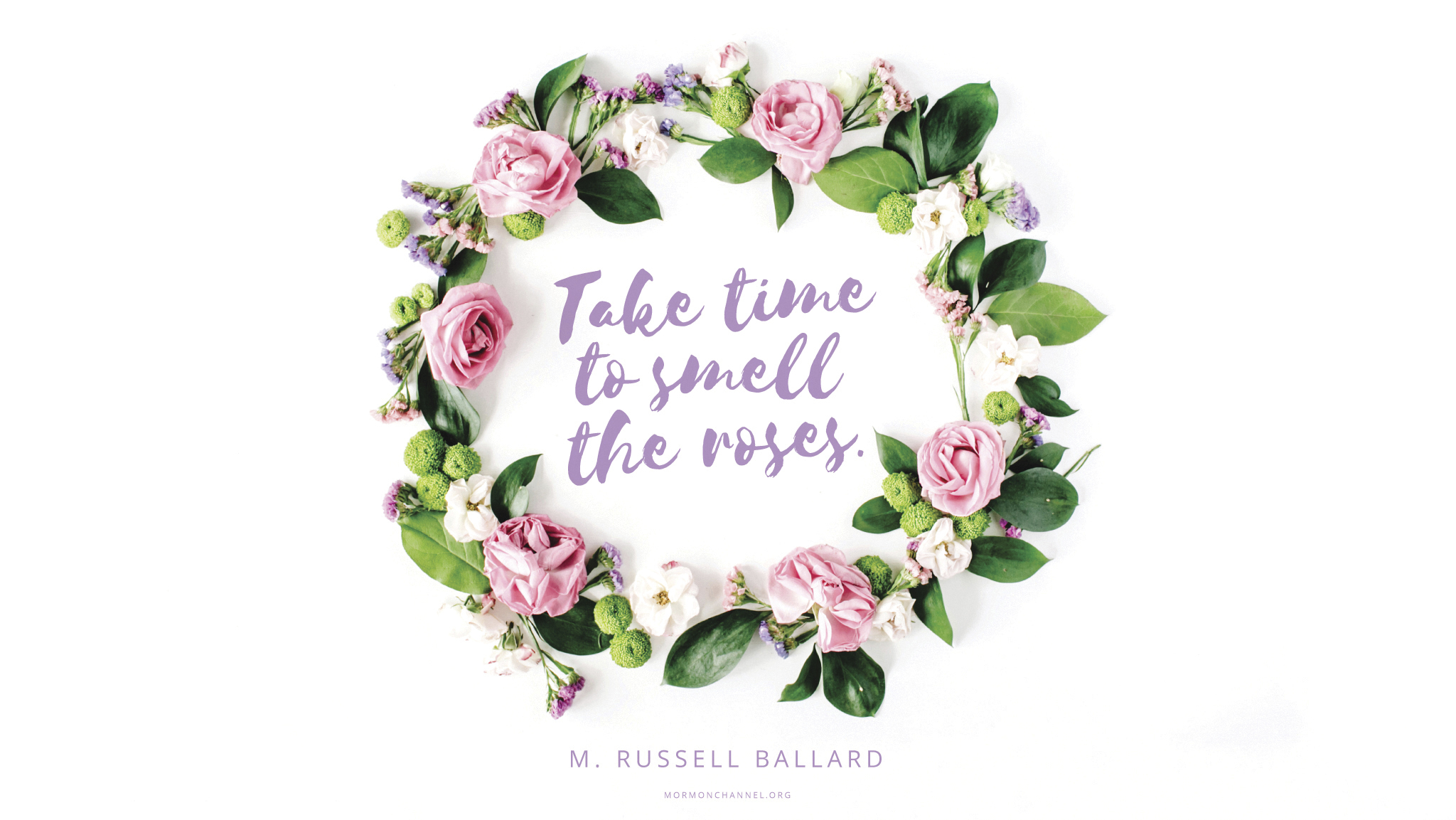 """""""Take time to smell the roses.""""—Elder M. Russell Ballard, """"God's Love for His Children"""""""