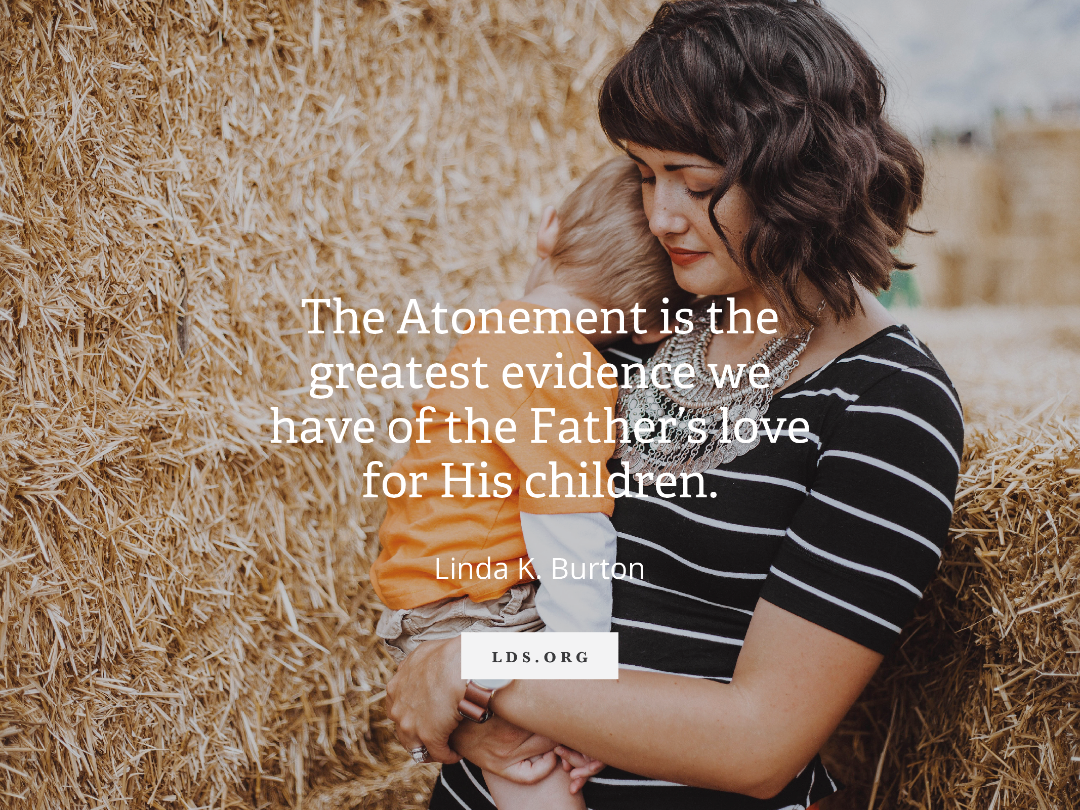 "Meme with a quote by Linda K. Burton reading ""The Atonement is the greatest evidence we have of the Father's love for His children.""  English language.  © See Individual Images ipCode 1."