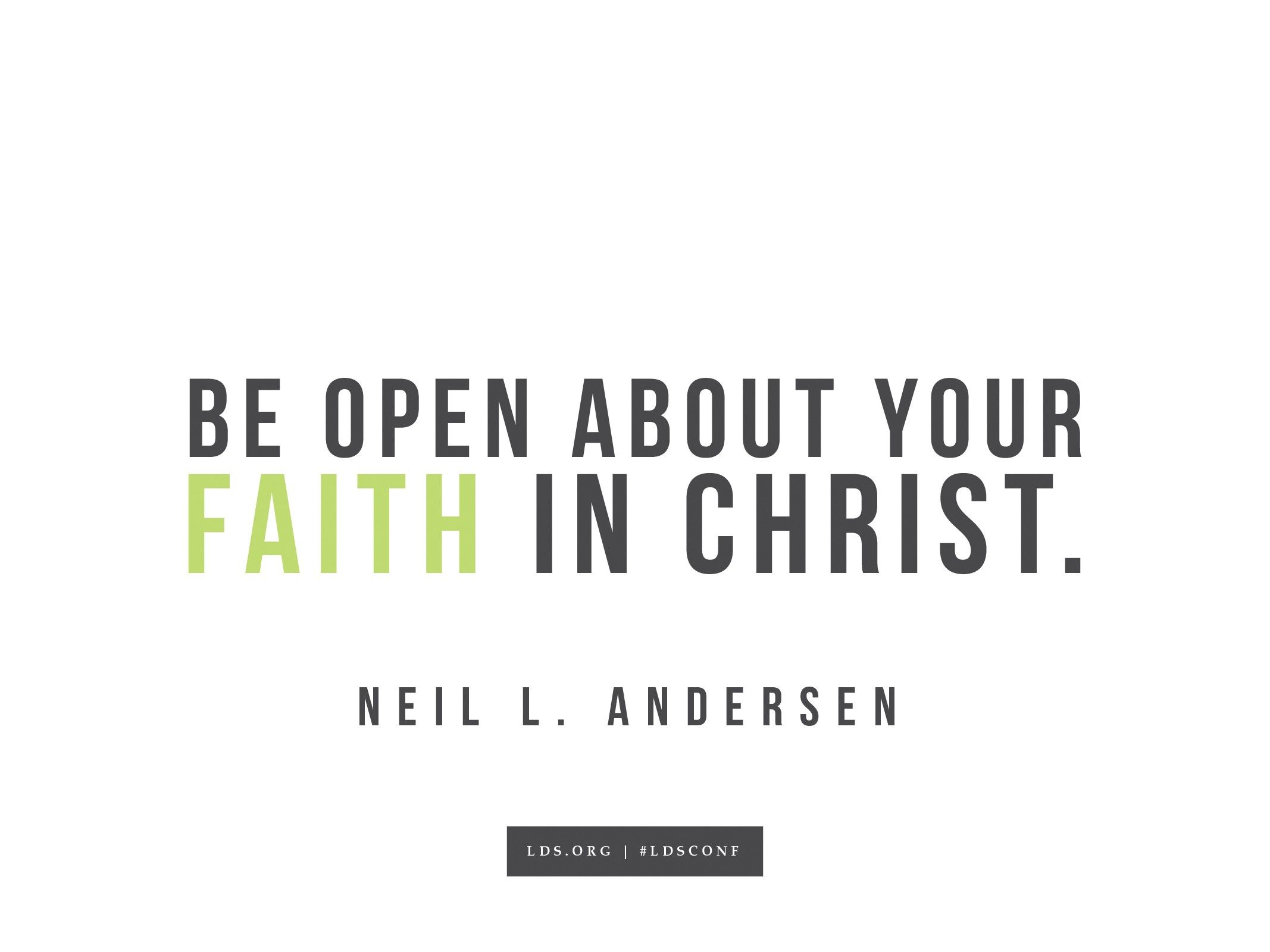 """""""Be open about your faith in Christ.""""—Neil L. Andersen, """"A Witness of God"""""""