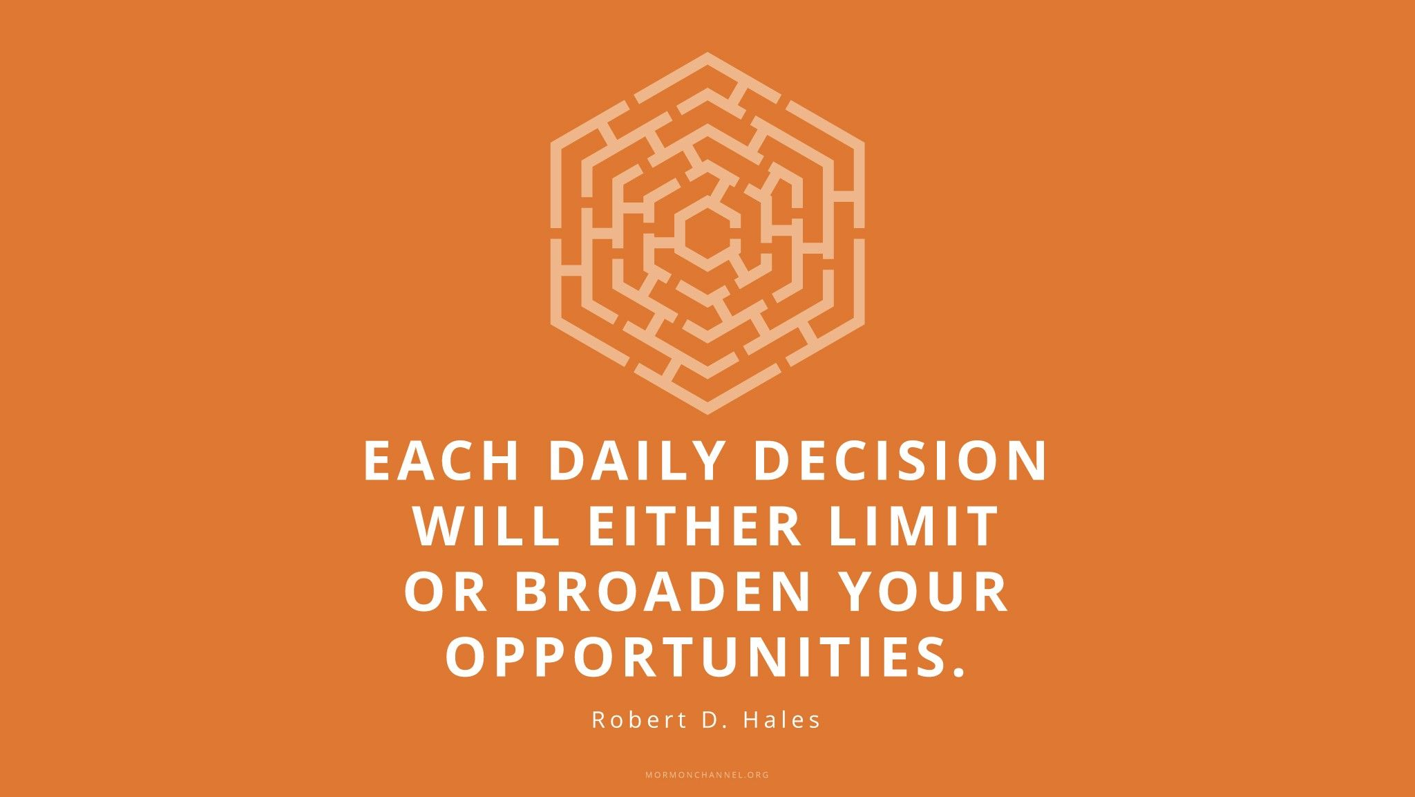 """""""Each daily decision will either limit or broaden your opportunities.""""—Elder Robert D. Hales, """"Fulfilling Our Duty to God"""""""
