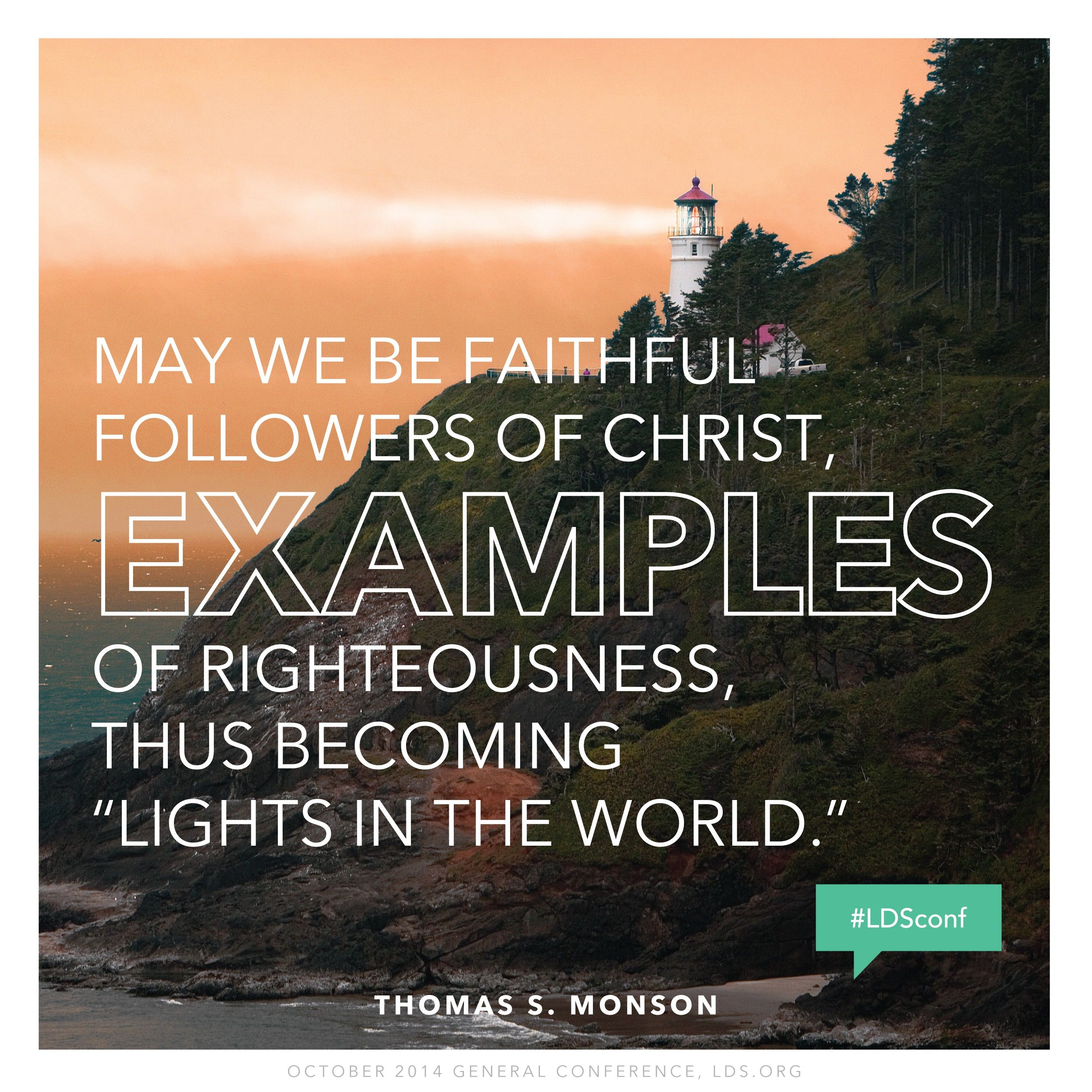 """""""May we be faithful followers of Christ, examples of righteousness, thus becoming 'lights in the world.'""""—President Thomas S. Monson, """"Until We Meet Again"""""""