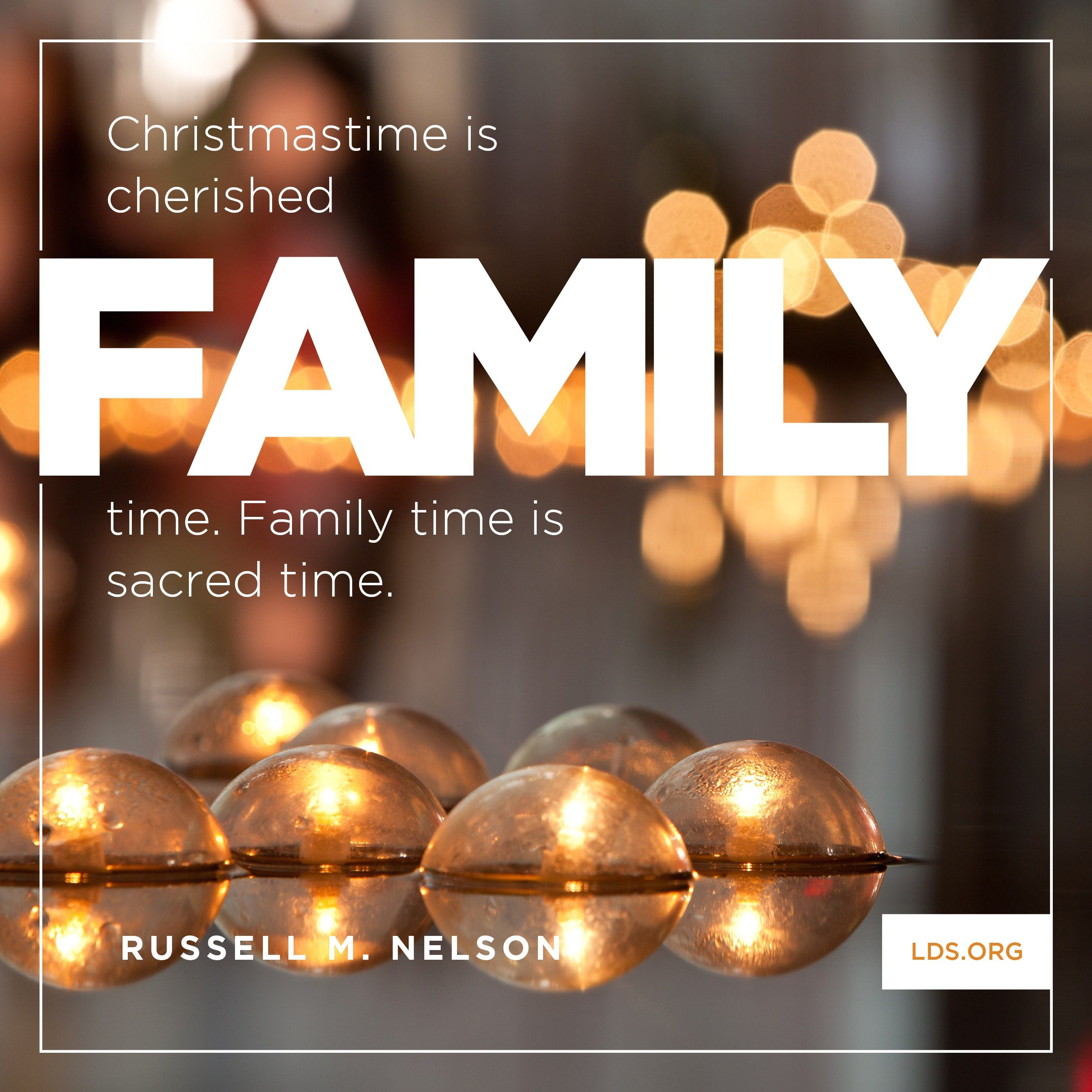 """Christmastime is cherished family time. Family time is sacred time.""—President Russell M. Nelson, ""Jesus the Christ—Our Prince of Peace"""