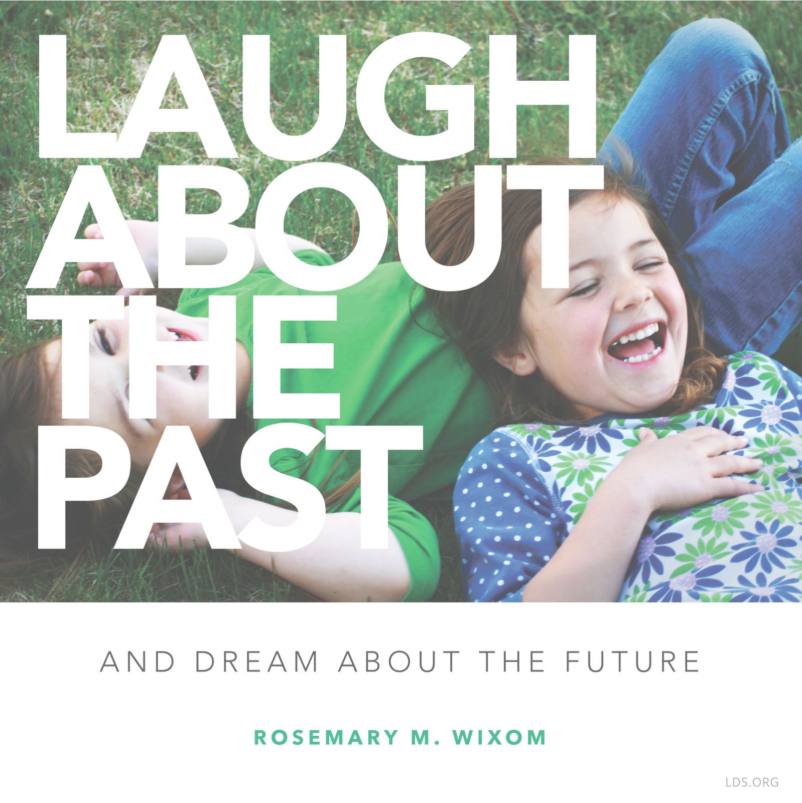 """""""Laugh about the past—and dream about the future.""""—Sister Rosemary M. Wixom, """"Taking Time to Talk and Listen"""""""