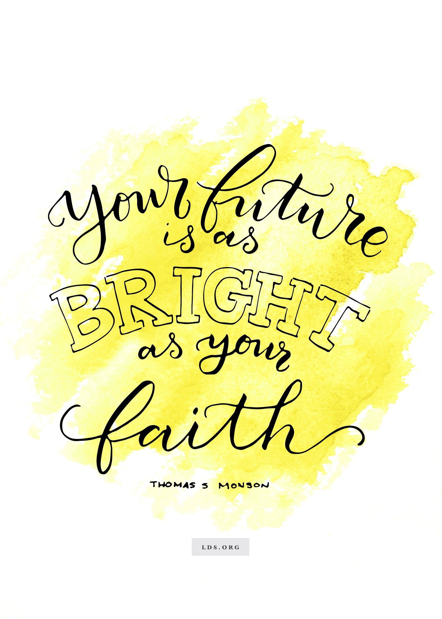 """""""Your future is as bright as your faith.""""—President Thomas S. Monson, """"Be of Good Cheer"""" (Created by Jenae Nelson)"""
