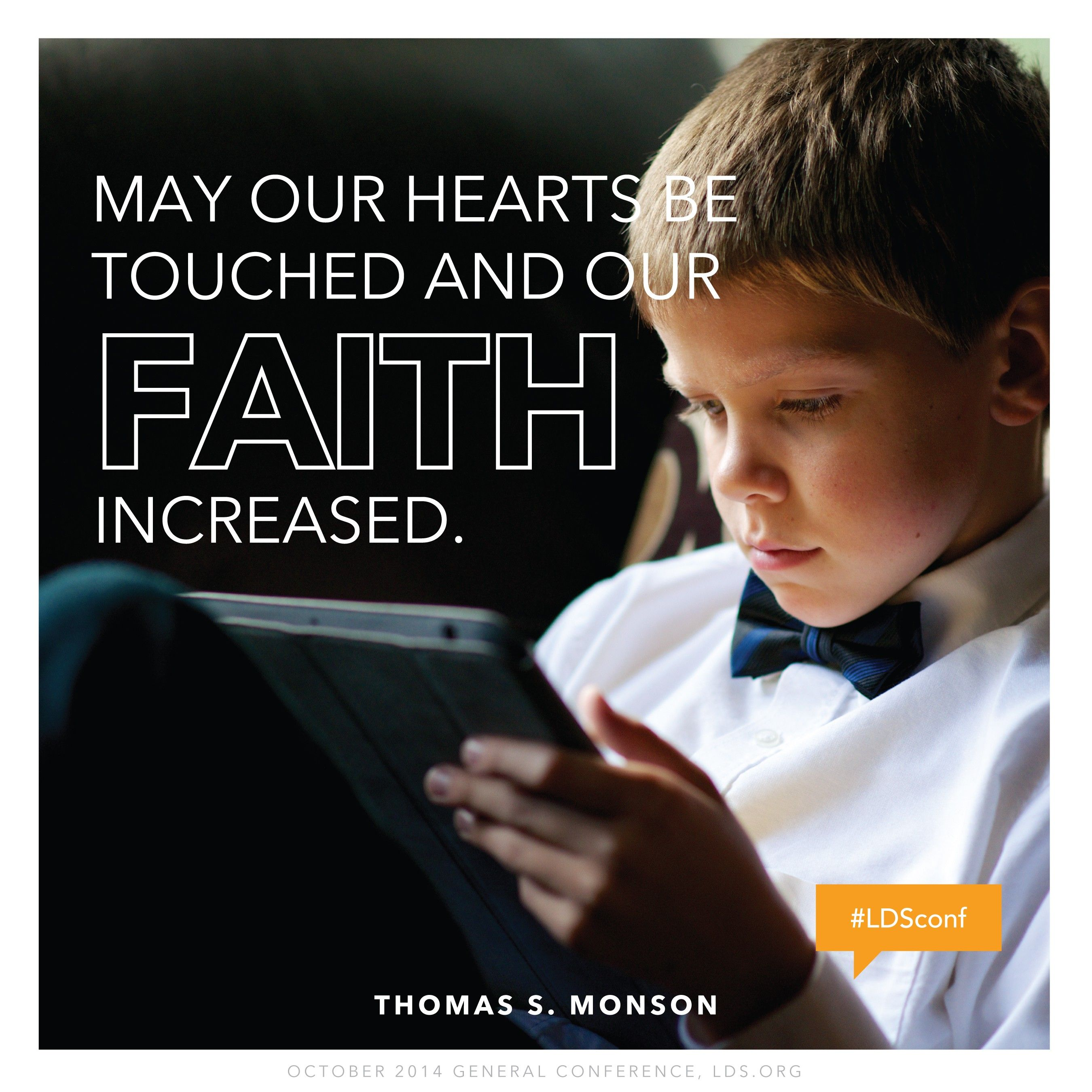 """""""May our hearts be touched and our faith increased.""""—President Thomas S. Monson, """"Welcome to Conference"""""""