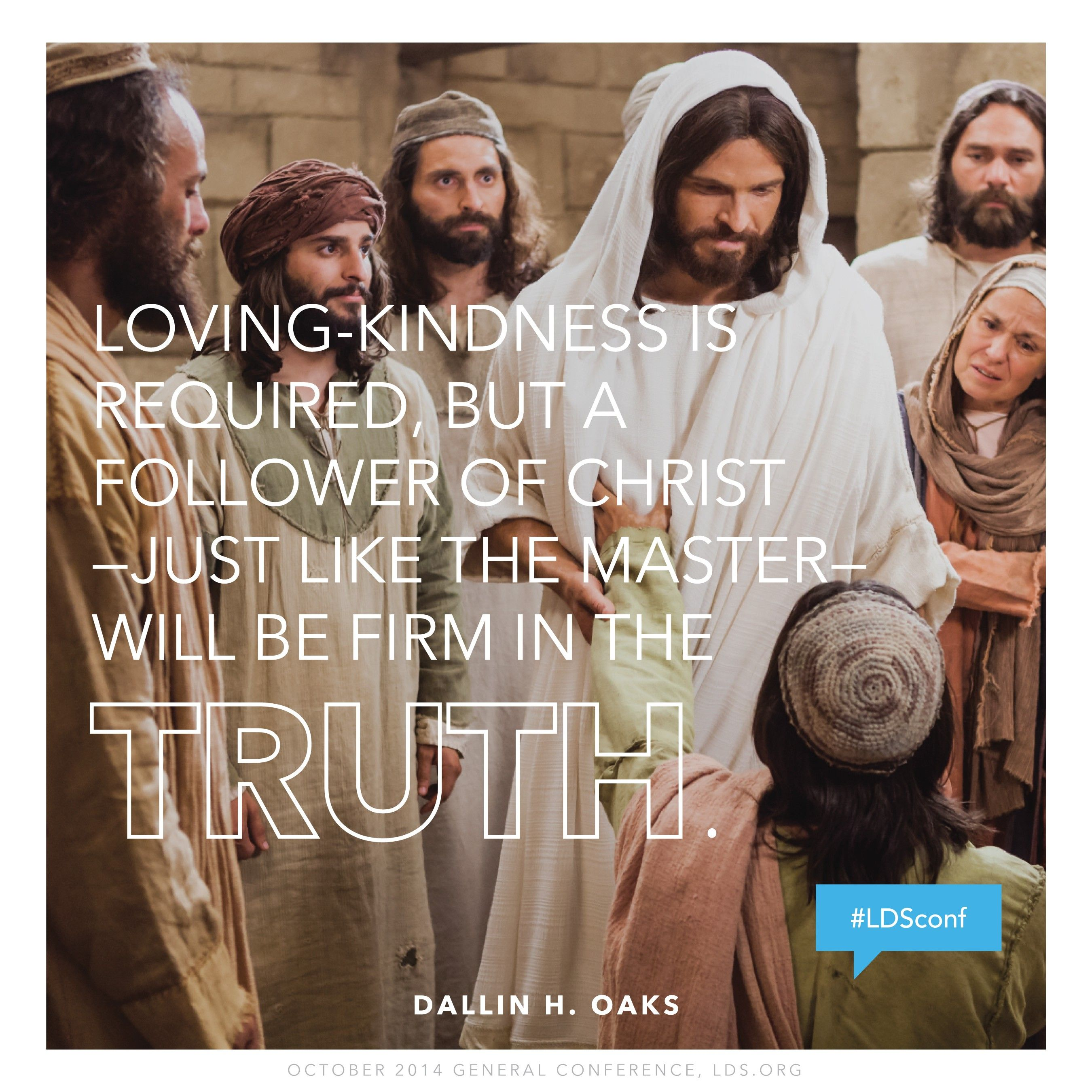"""""""Loving-kindness is required, but a follower of Christ—just like the Master—will be firm in the truth.""""—Elder Dallin H. Oaks, """"Loving Others and Living with Differences"""""""