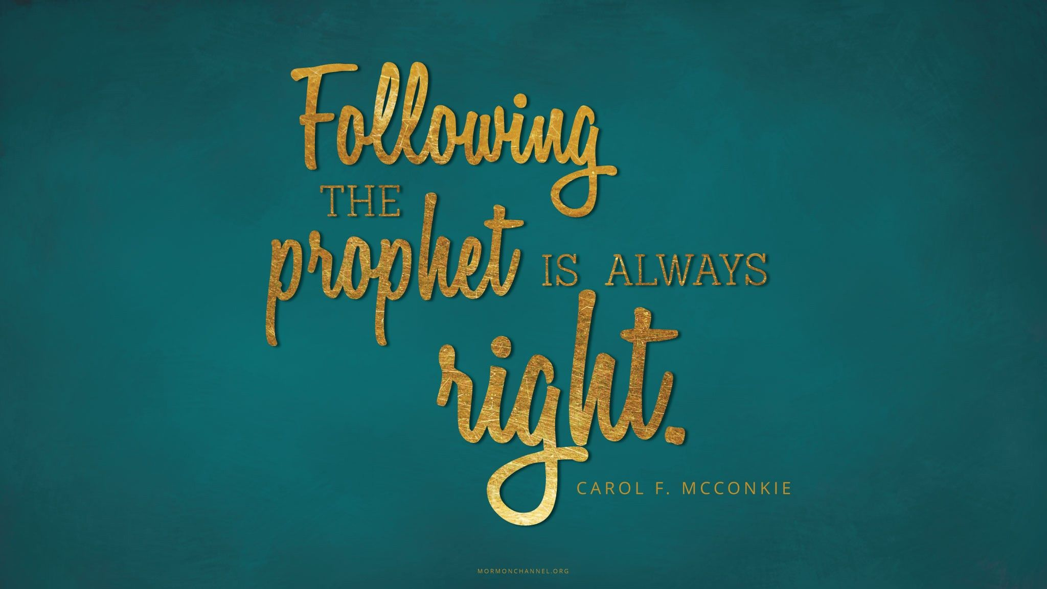 """""""Following the prophet is always right.""""—Sister Carol F. McConkie, """"Live according to the Words of the Prophets"""""""