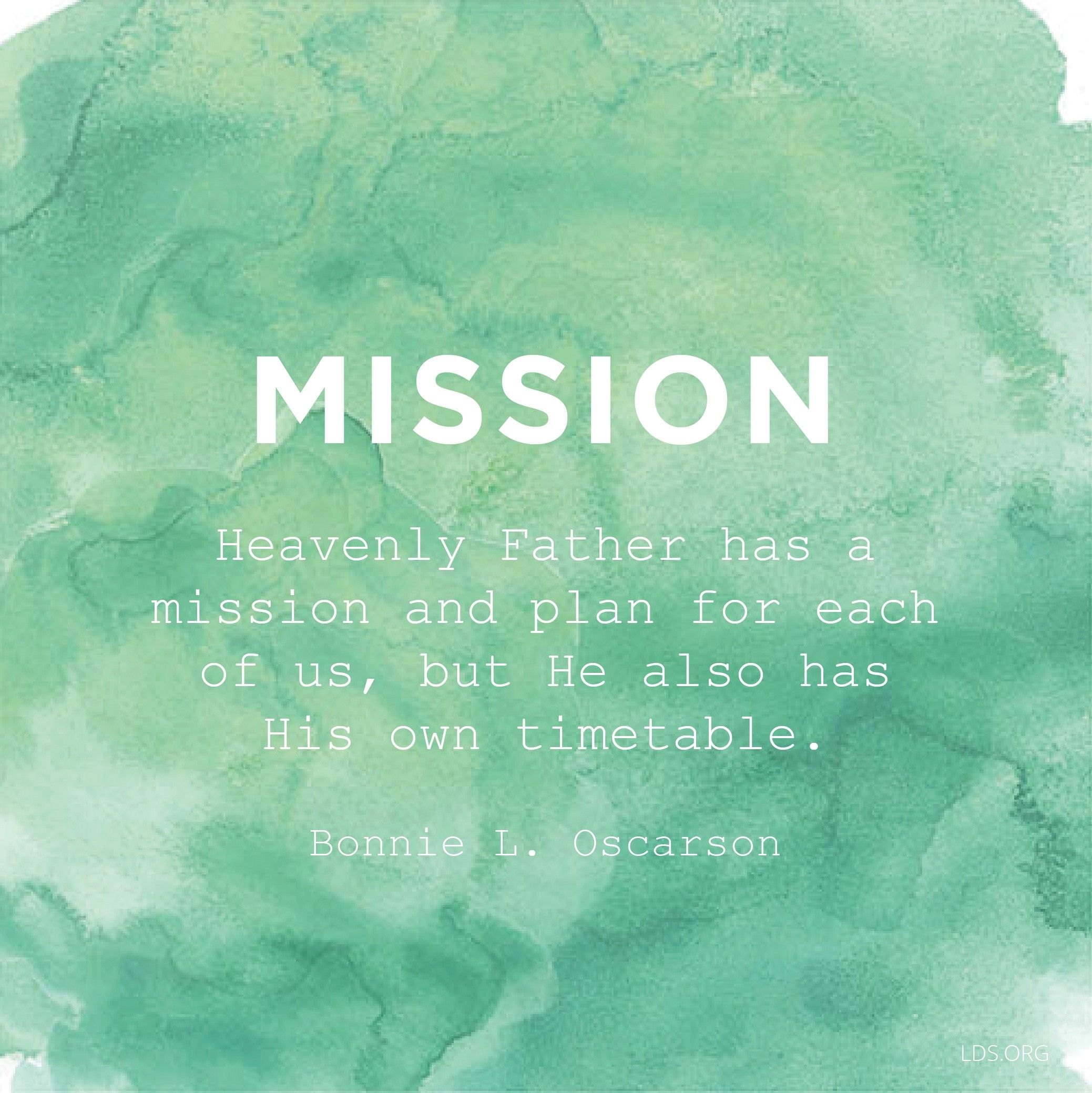 """""""Heavenly Father has a mission and plan for each of us, but He also has His own timetable.""""—Sister Bonnie L. Oscarson, """"Defenders of the Family Proclamation"""""""