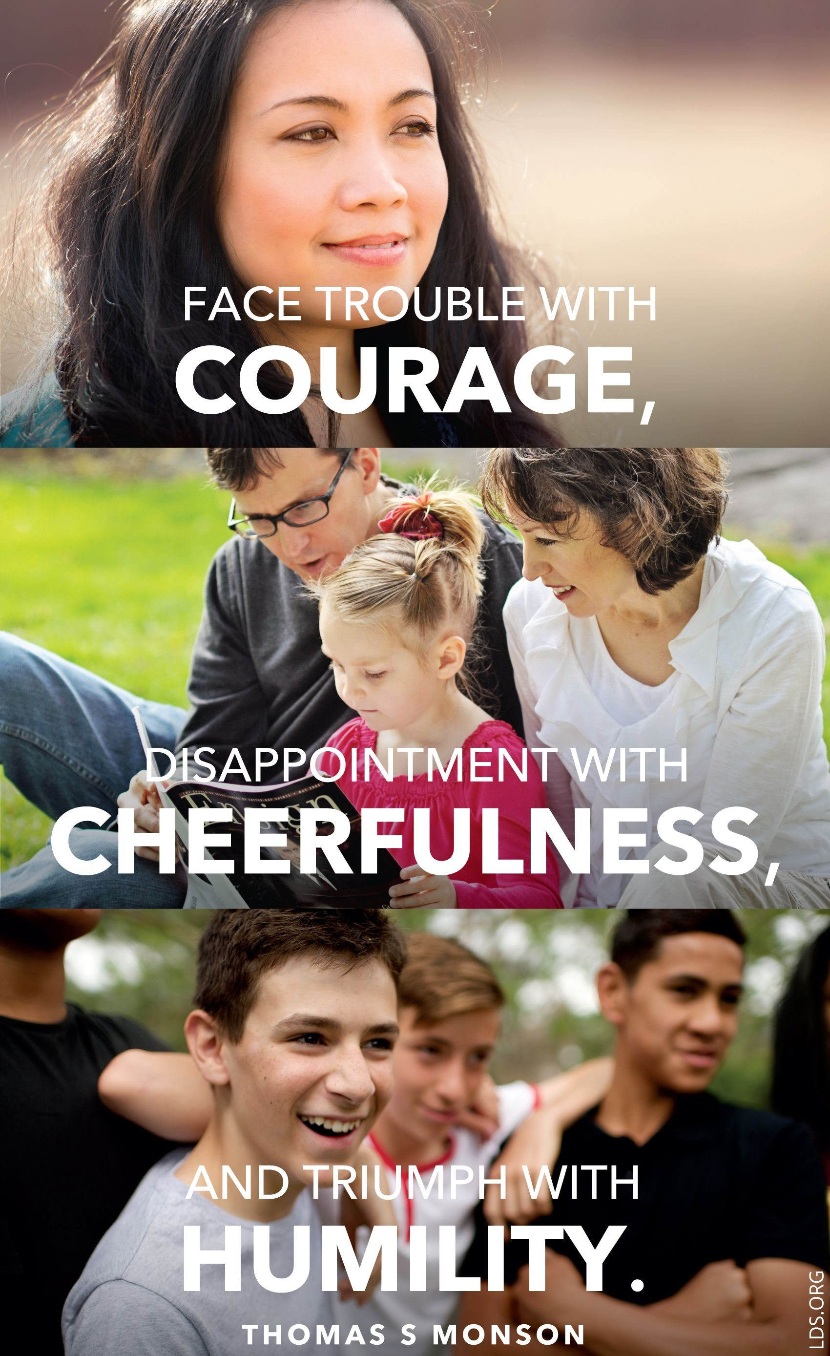 """""""Face trouble with courage, disappointment with cheerfulness, and triumph with humility.""""—President Thomas S. Monson, """"Yellow Canaries with Gray on Their Wings"""""""