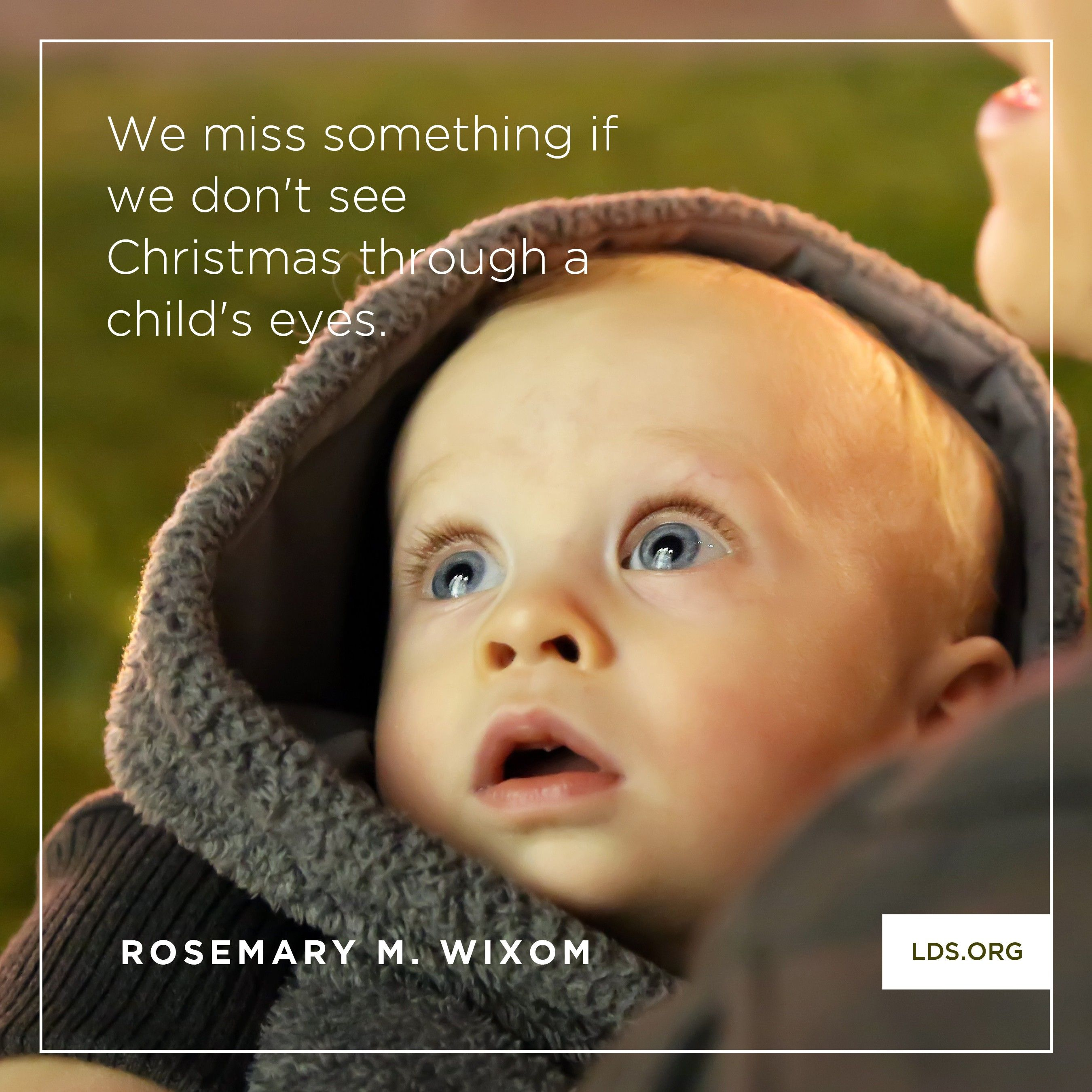 """""""We miss something if we don't see Christmas through a child's eyes.""""—Sister Rosemary M. Wixom, """"What Happened Next?"""""""