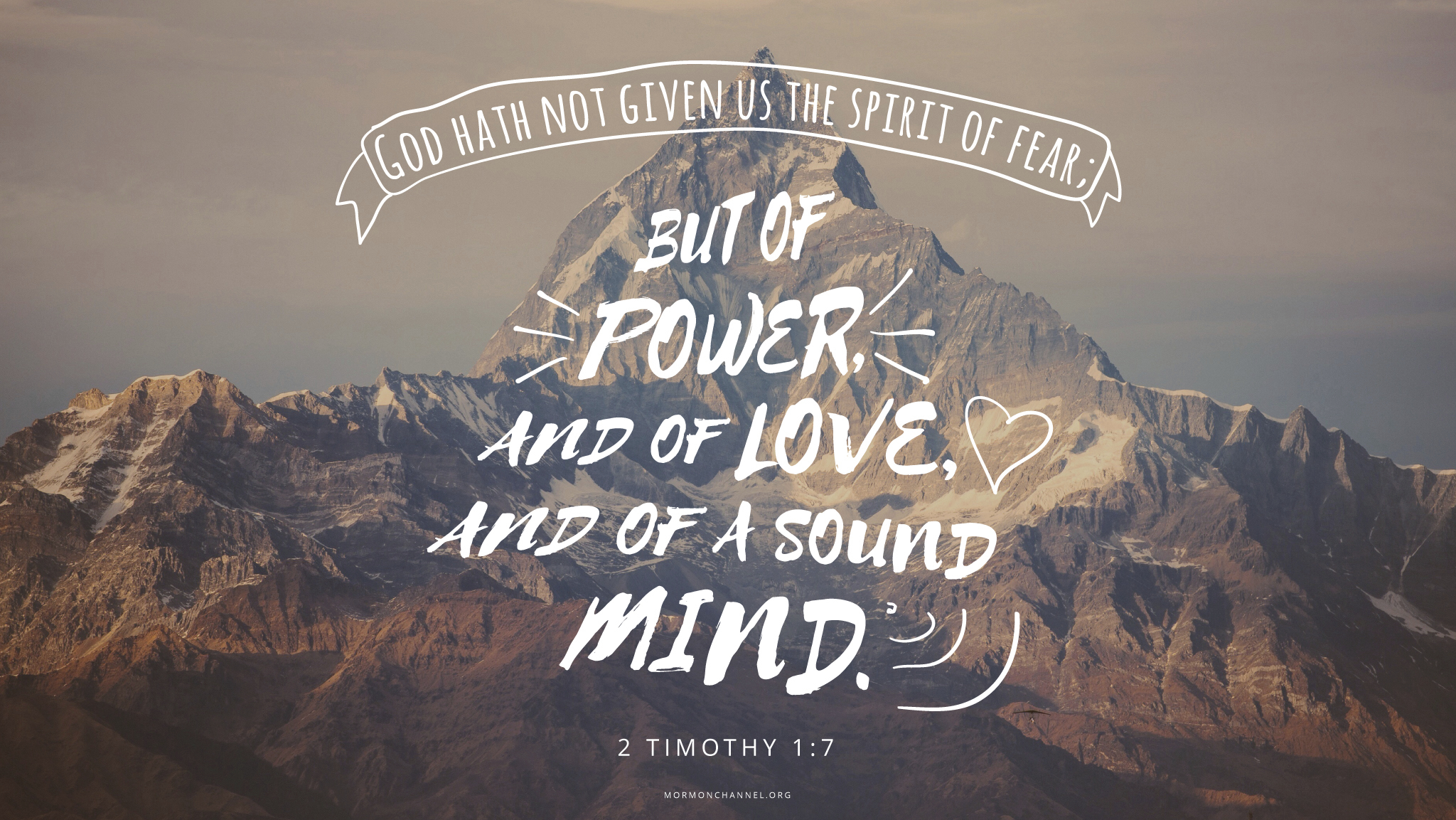 """""""God hath not given us the spirit of fear; but of power, and of love, and of a sound mind.""""—2 Timothy 1:7"""