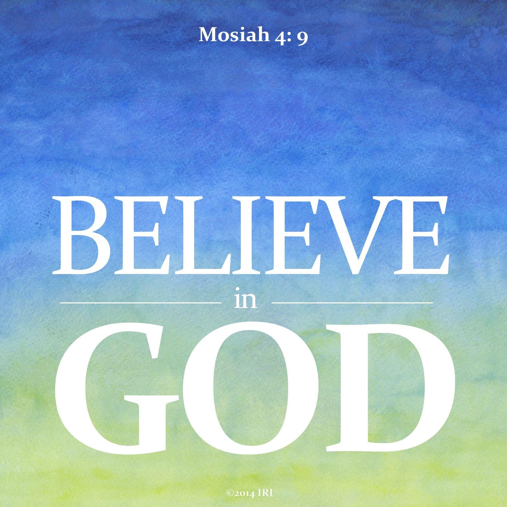 """""""Believe in God.""""—Mosiah 4:9"""