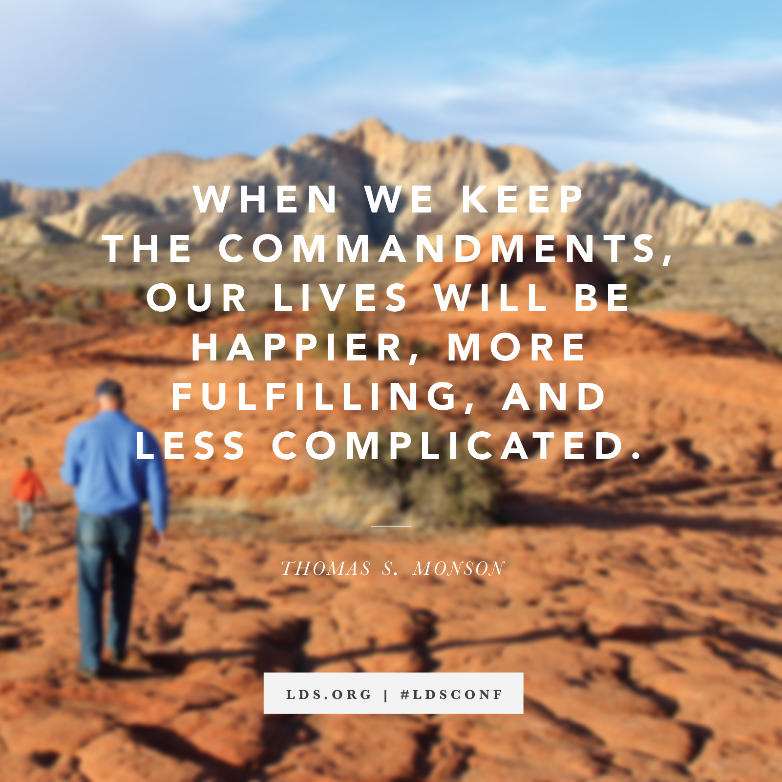 """""""When we keep the commandments, our lives will be happier, more fulfilling, and less complicated."""" —President Thomas S. Monson, """"Keep the Commandments"""""""